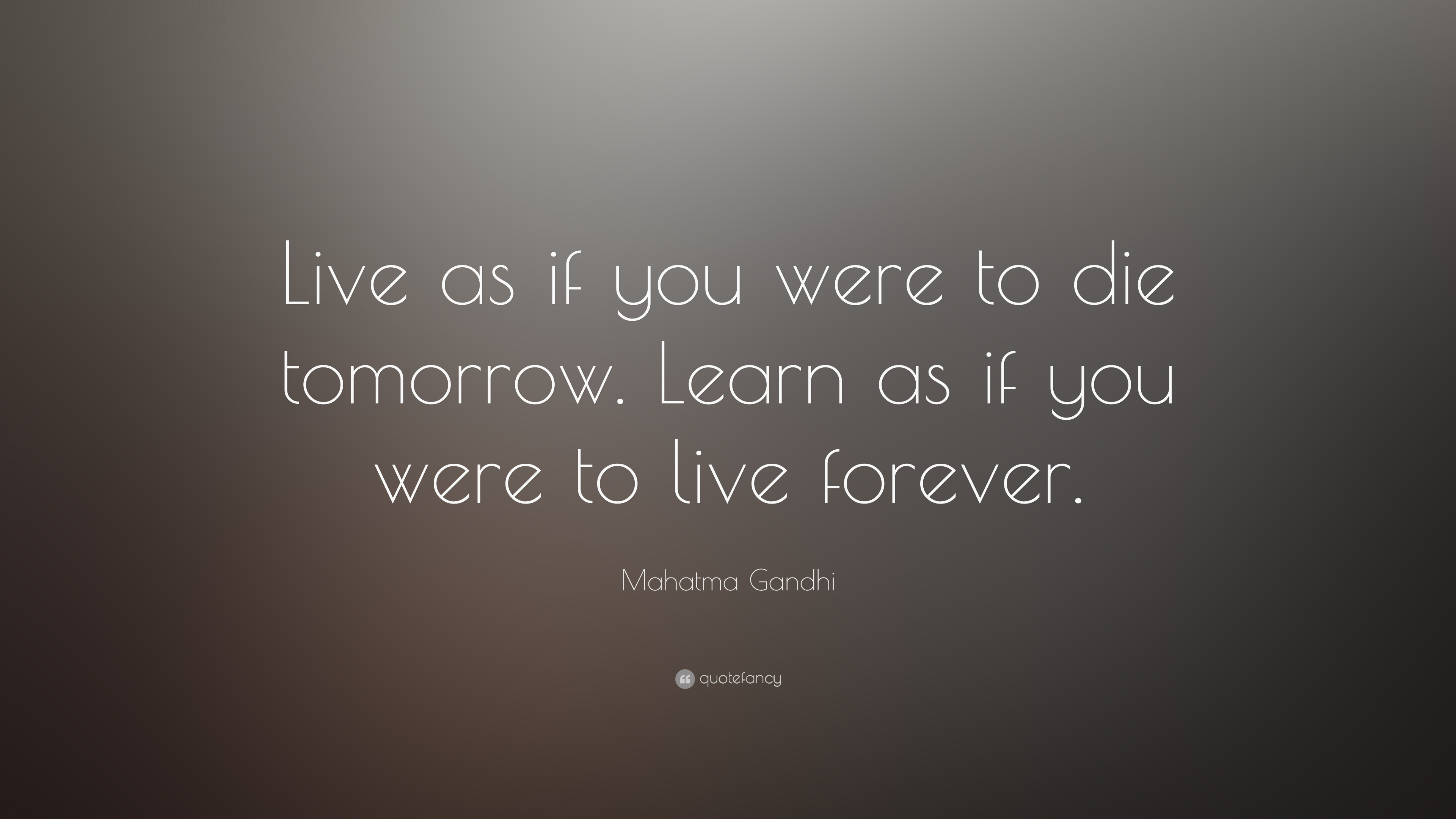 Were to Die Tomorrow as If You Live