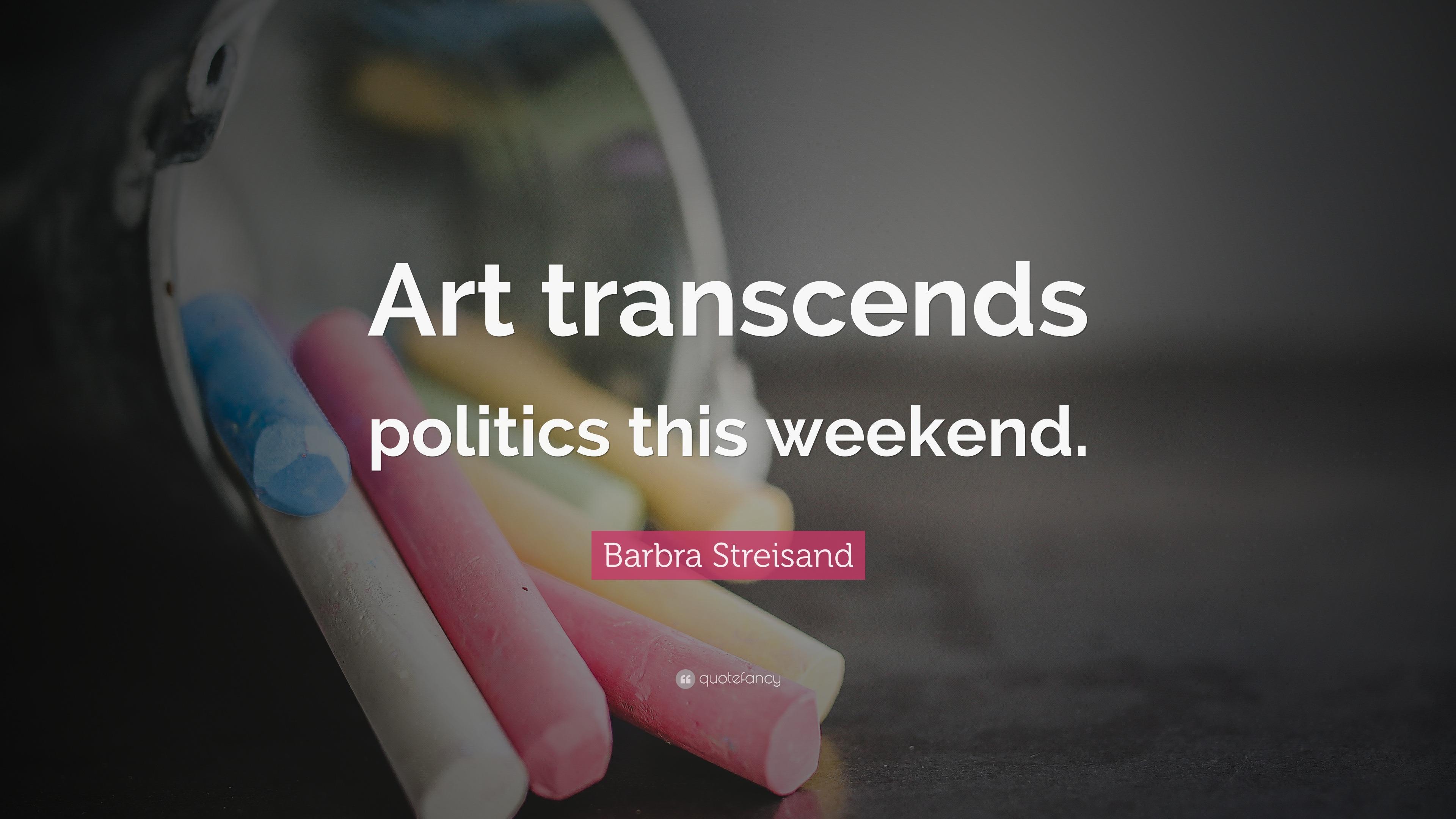 Barbra Streisand Quote Art Transcends Politics This Weekend 7