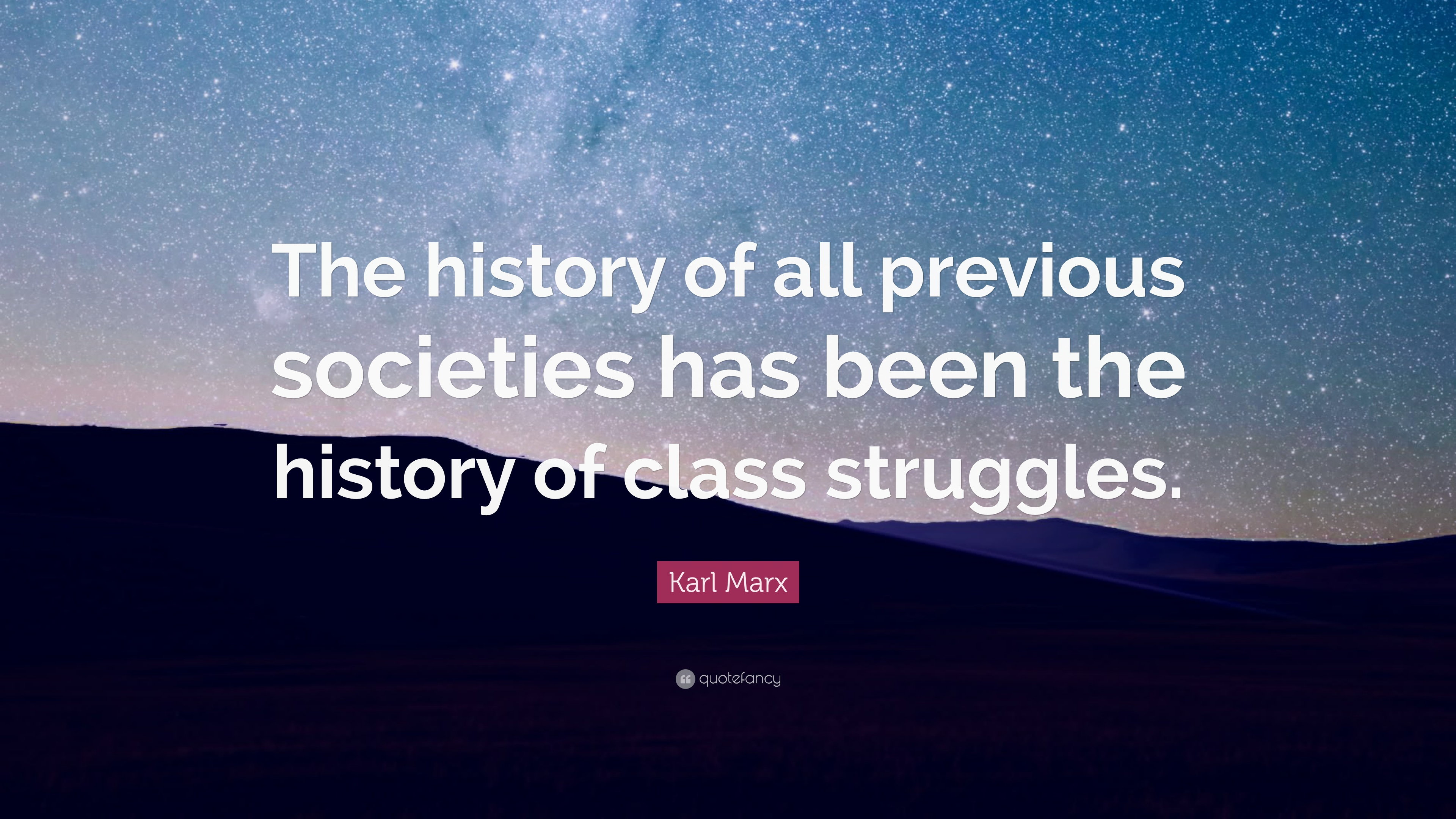 """Karl Marx Quote: """"The history of all previous societies ..."""