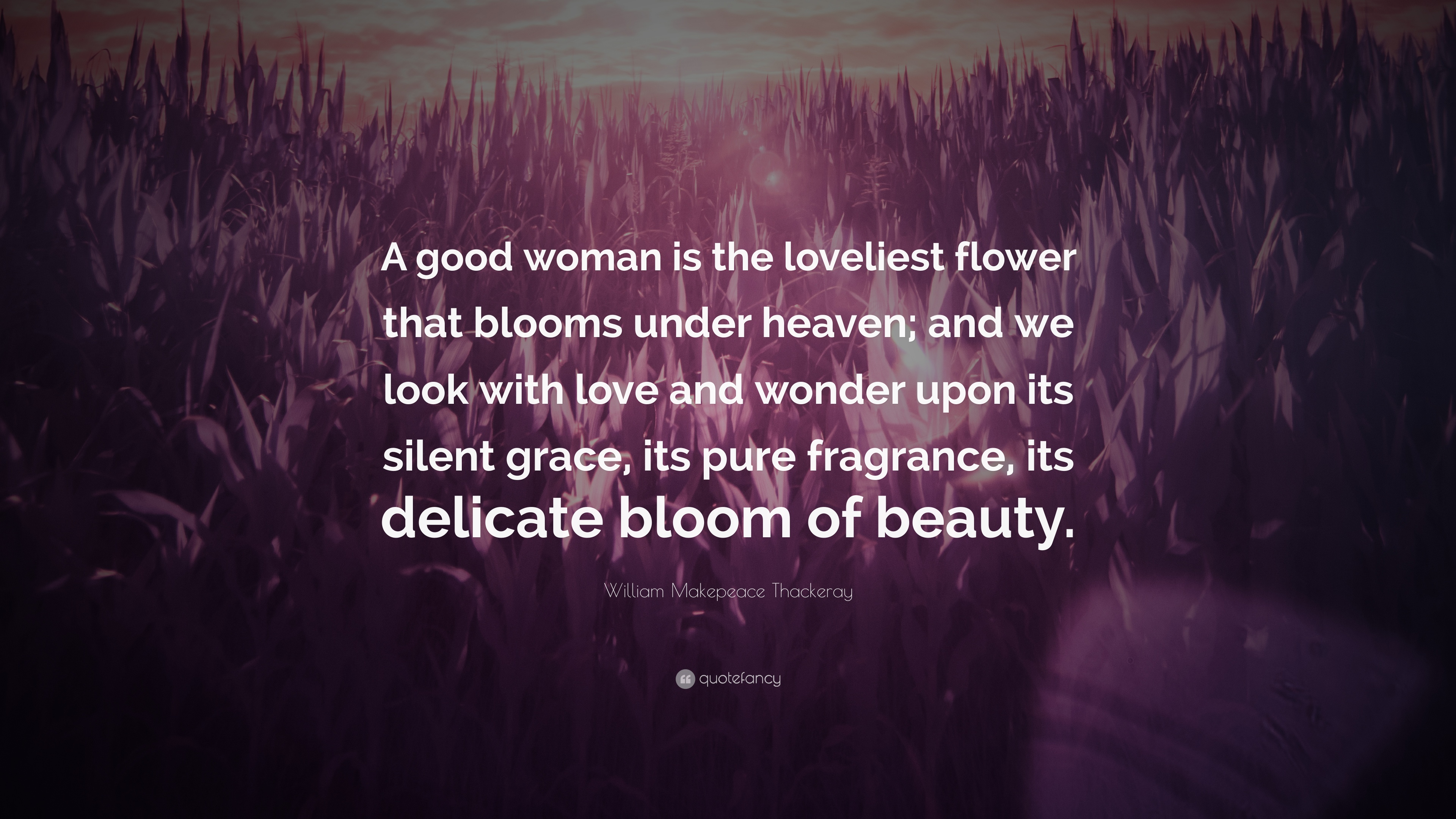 William Makepeace Thackeray Quote A Good Woman Is The Loveliest