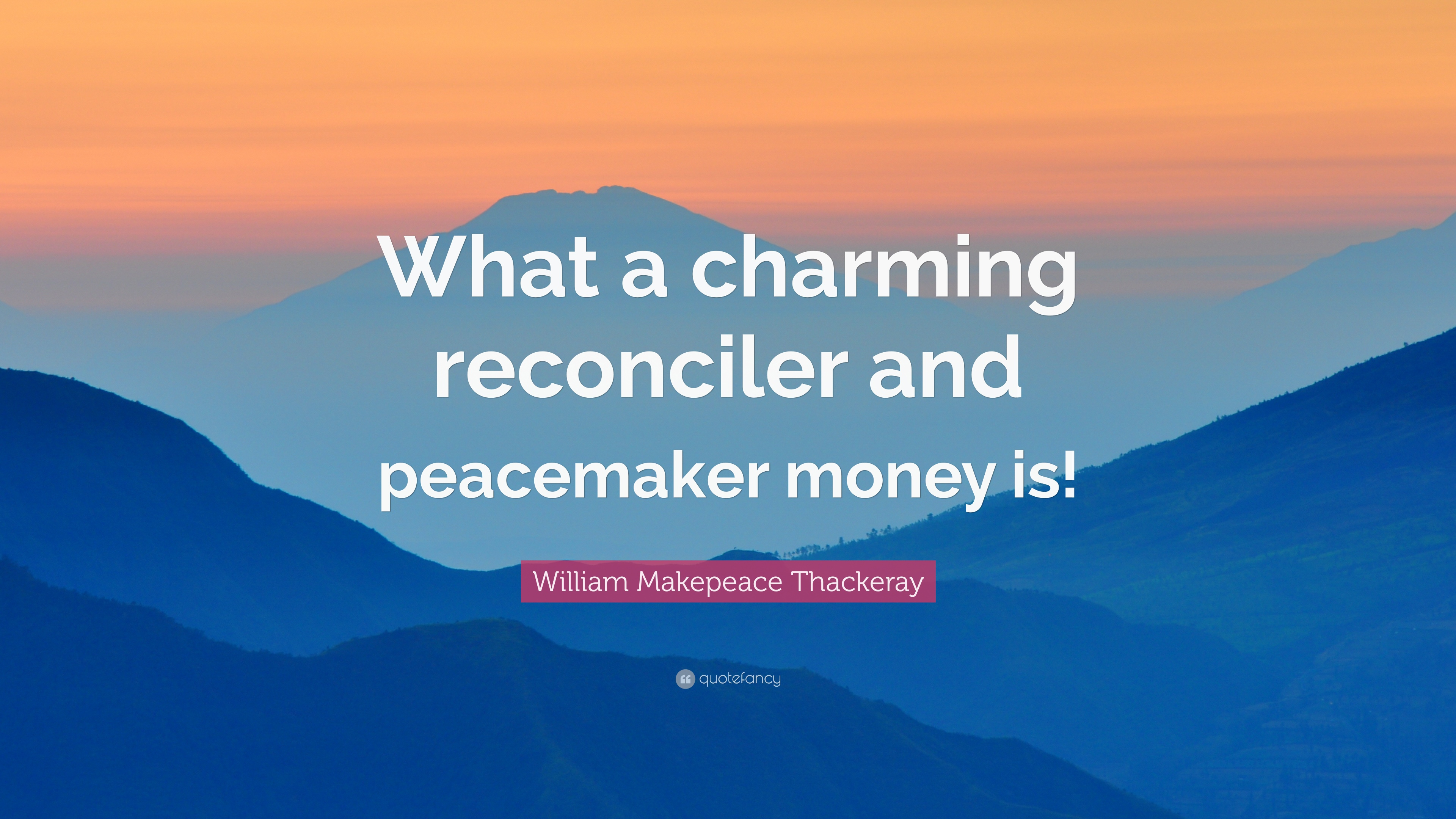 "Peacemaker Quotes William Makepeace Thackeray Quote ""What A Charming Reconciler And"