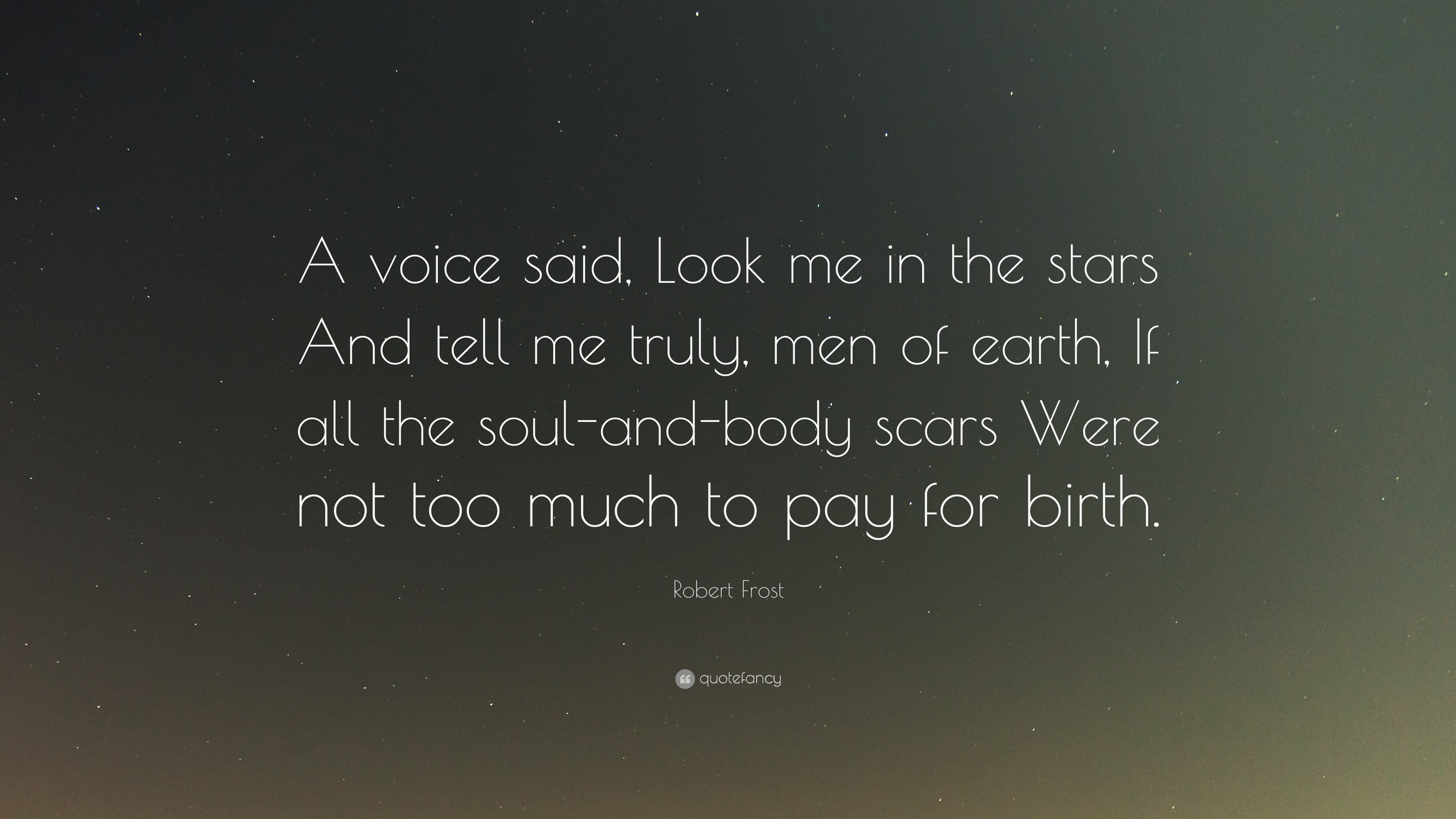 Robert Frost Quote A Voice Said Look Me In The Stars And Tell Me