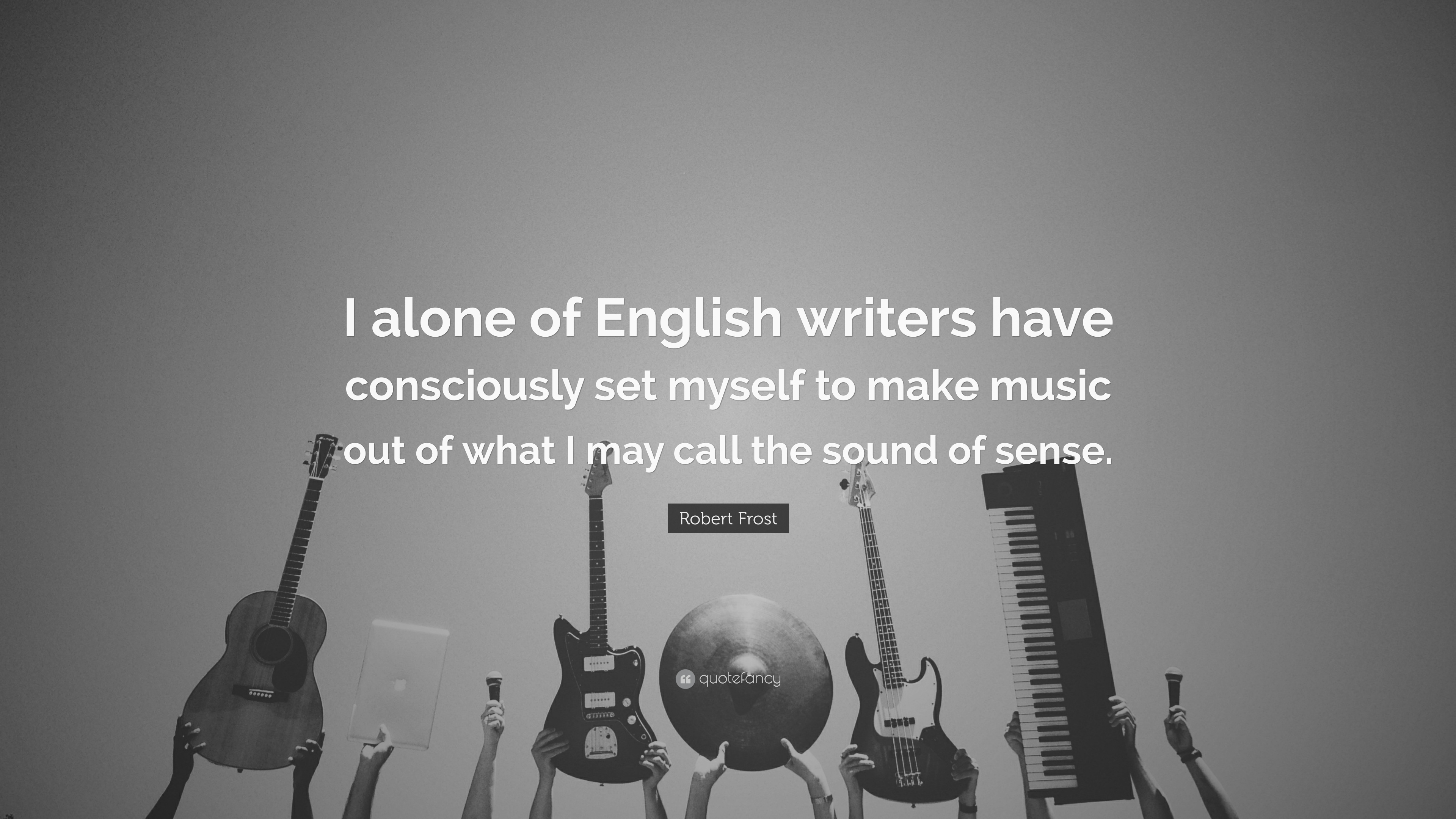 Robert Frost Quote I Alone Of English Writers Have Consciously Set