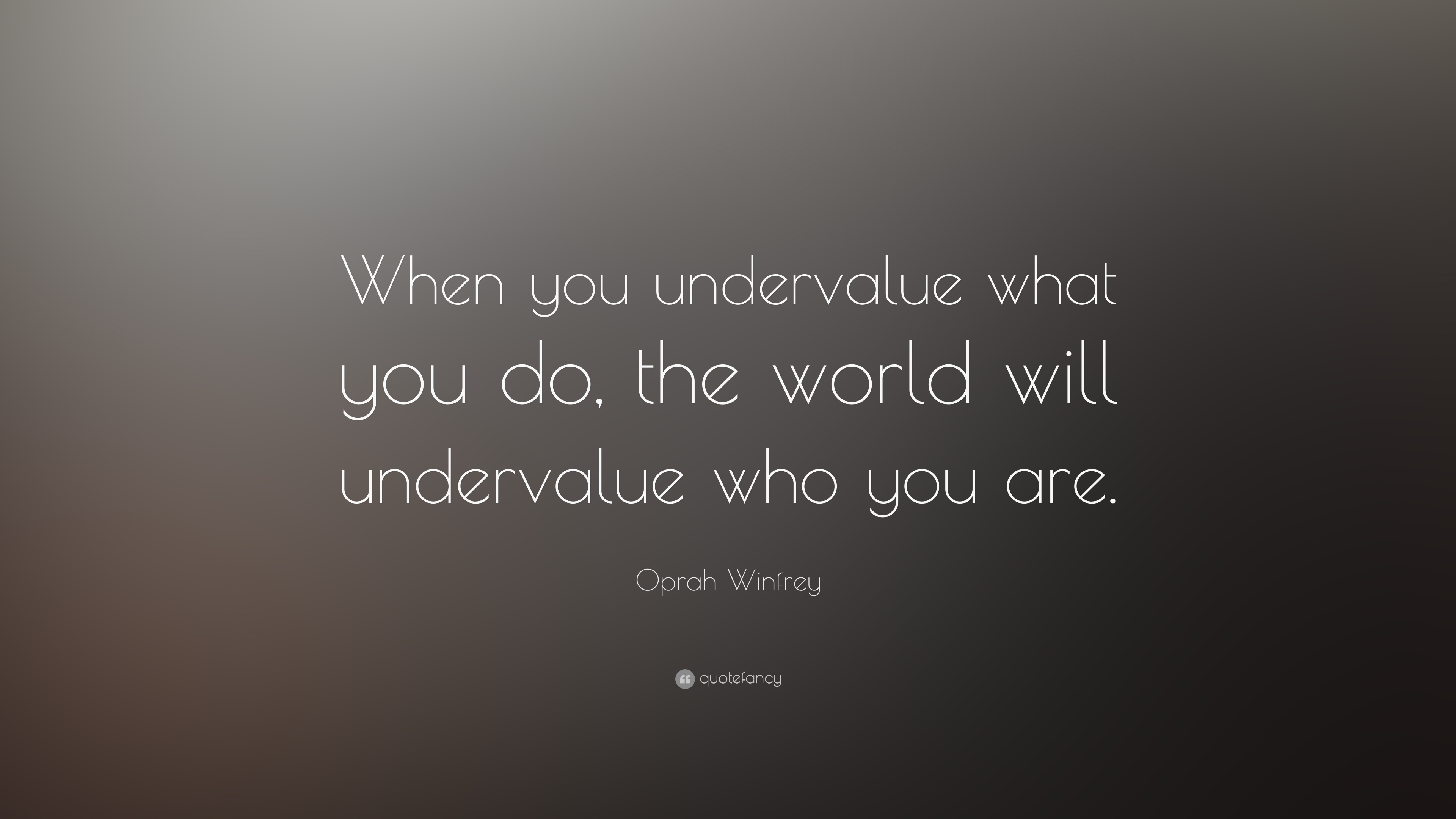"""Oprah Winfrey New Year Quotes: Oprah Winfrey Quote: """"When You Undervalue What You Do, The"""