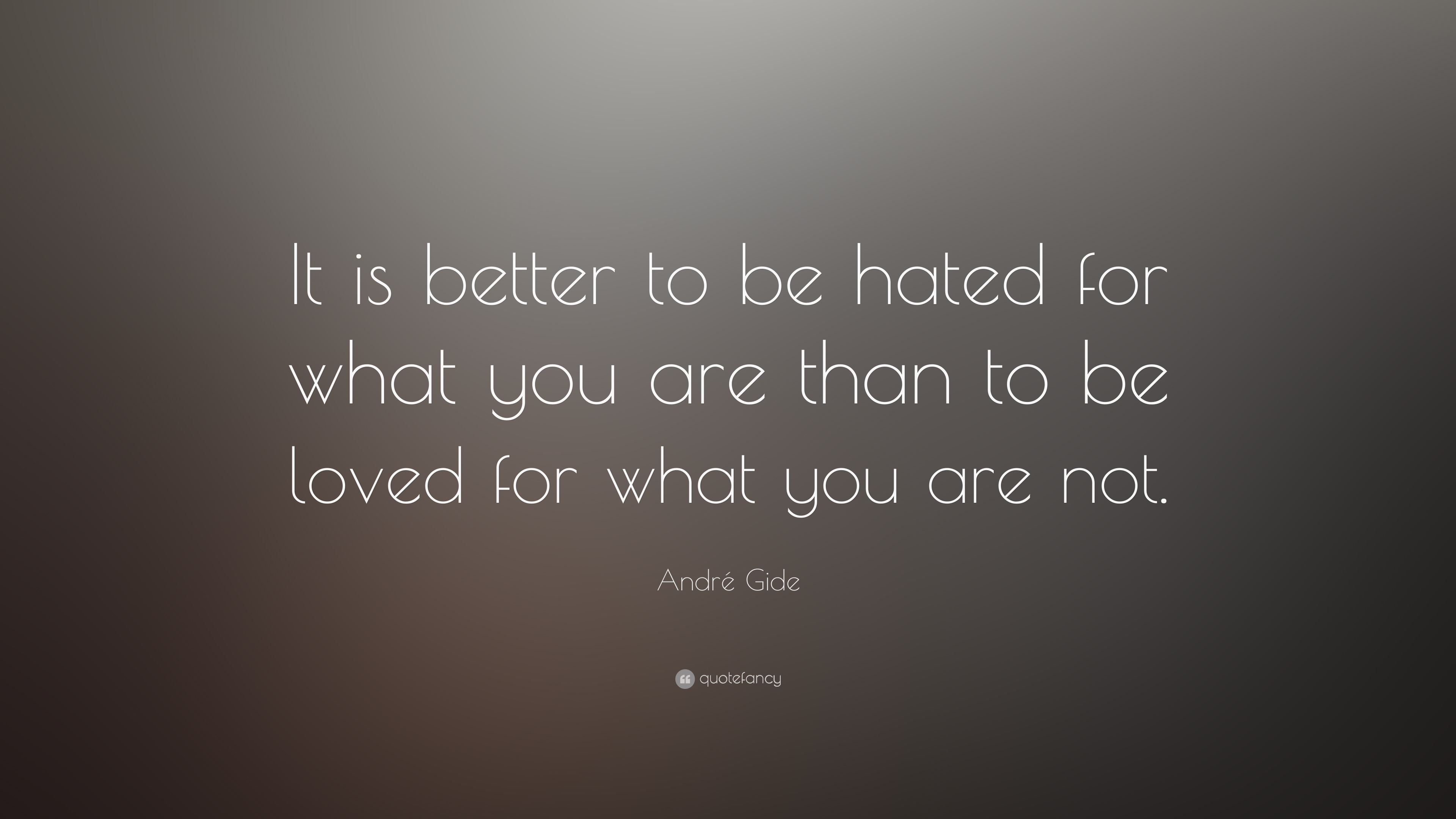 "Quote It André Gide Quote ""It Is Better To Be Hated For What You Are Than"