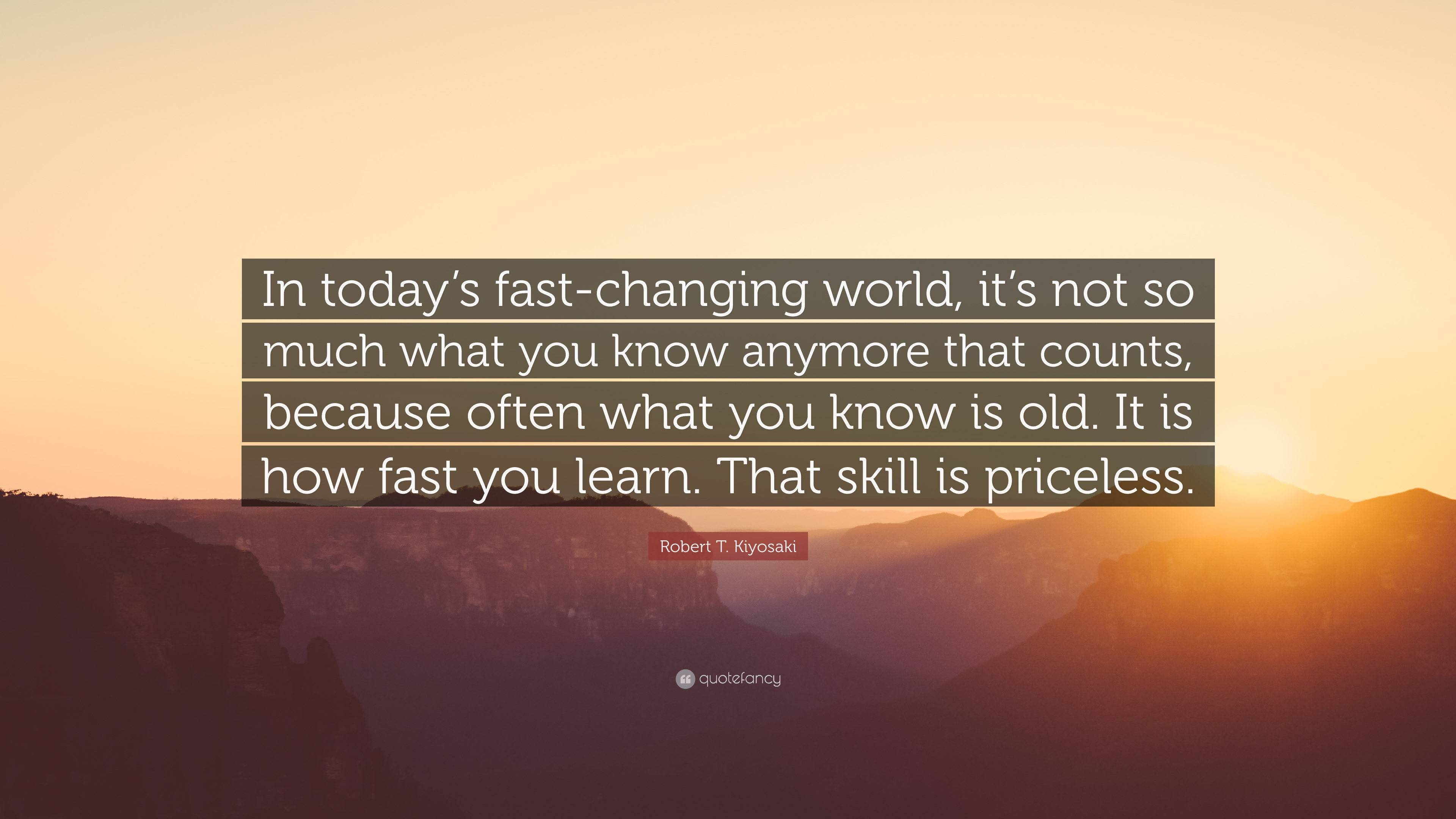 Robert T Kiyosaki Quote In Todays Fast Changing World Its Not