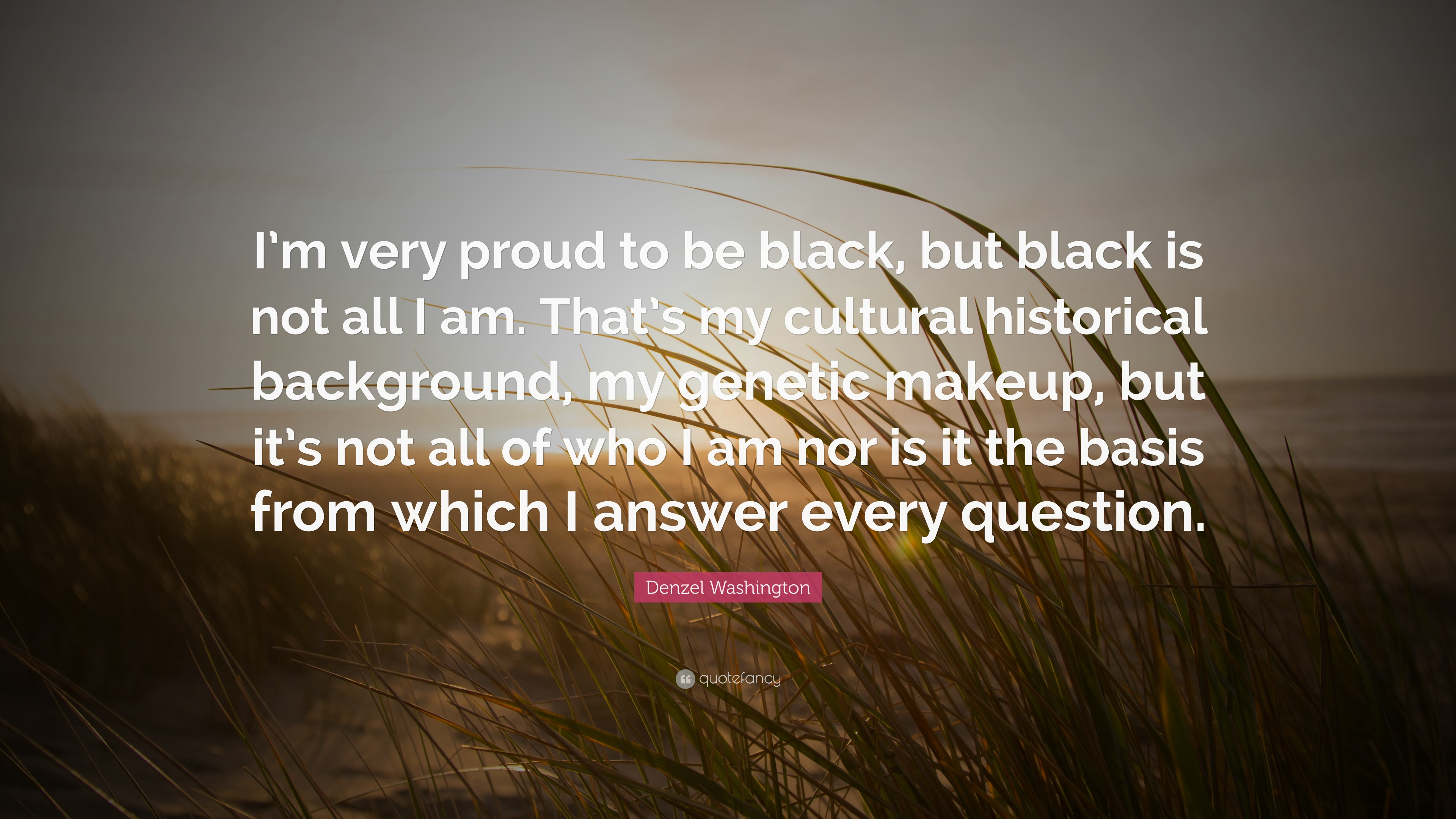 Denzel Washington Quote Im Very Proud To Be Black But Black Is
