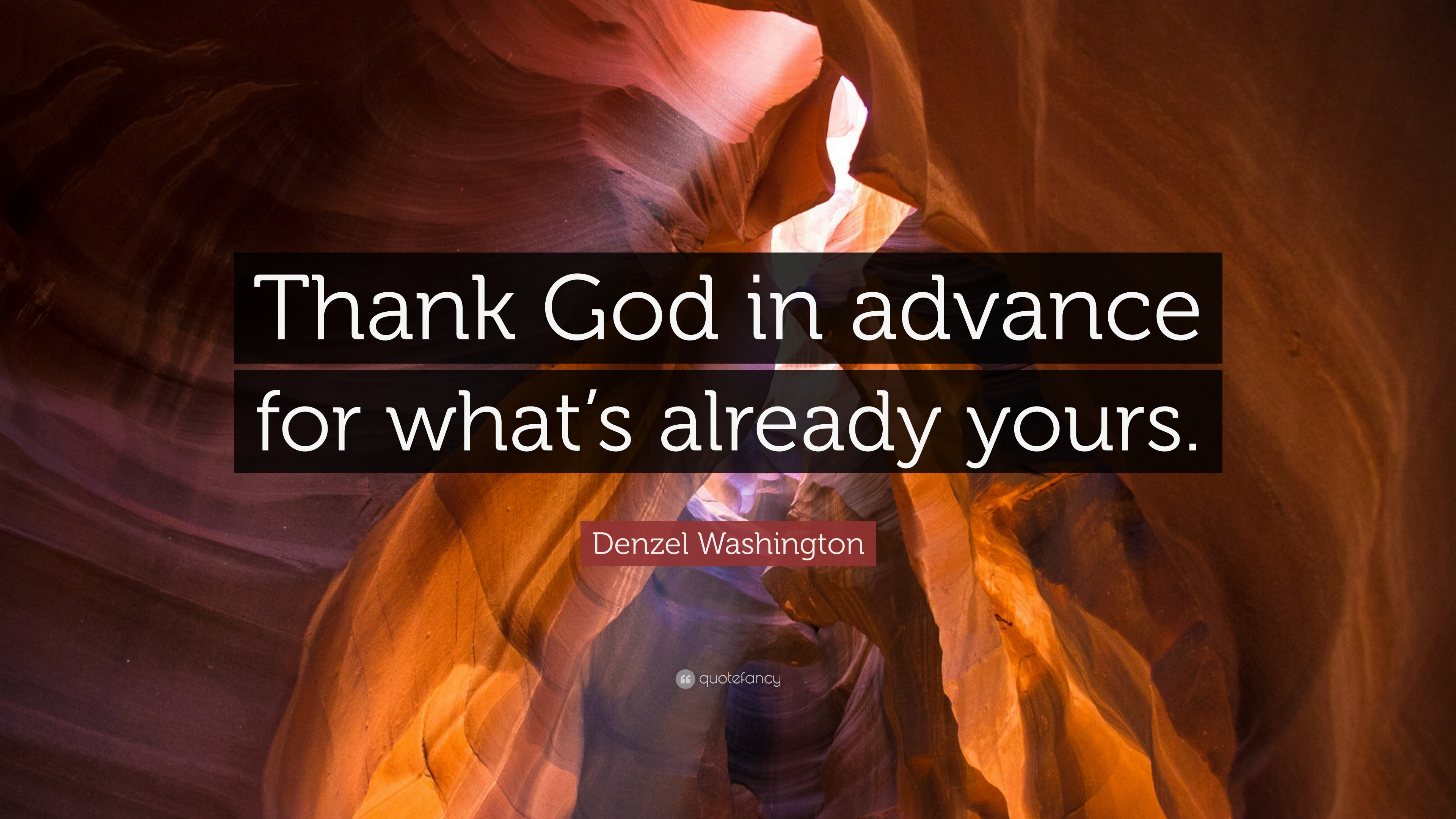 "Denzel Washington Quotes Denzel Washington Quote ""Thank God In Advance For What's Already"