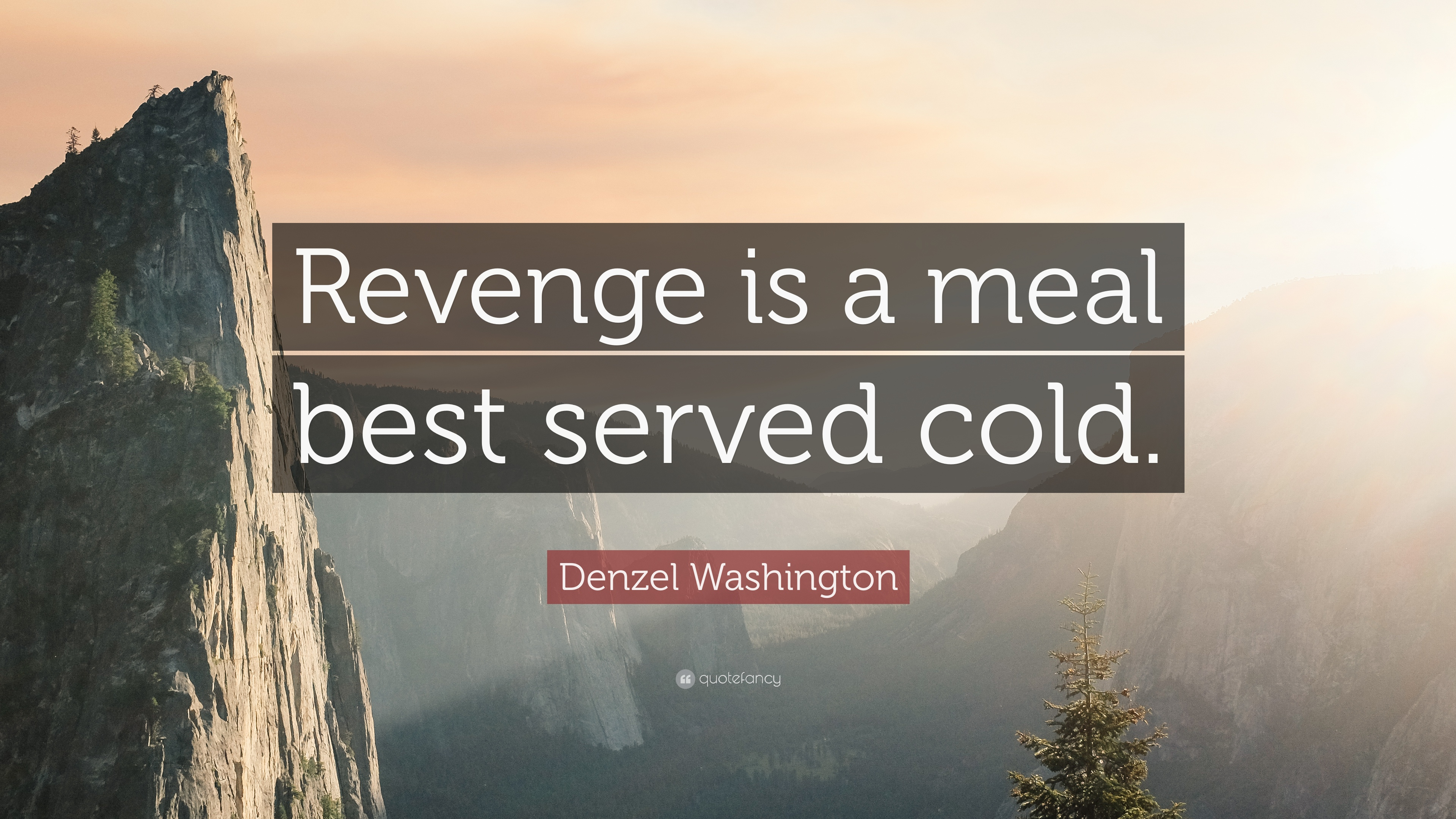Quotes About Revenge | Denzel Washington Quote Revenge Is A Meal Best Served Cold 7