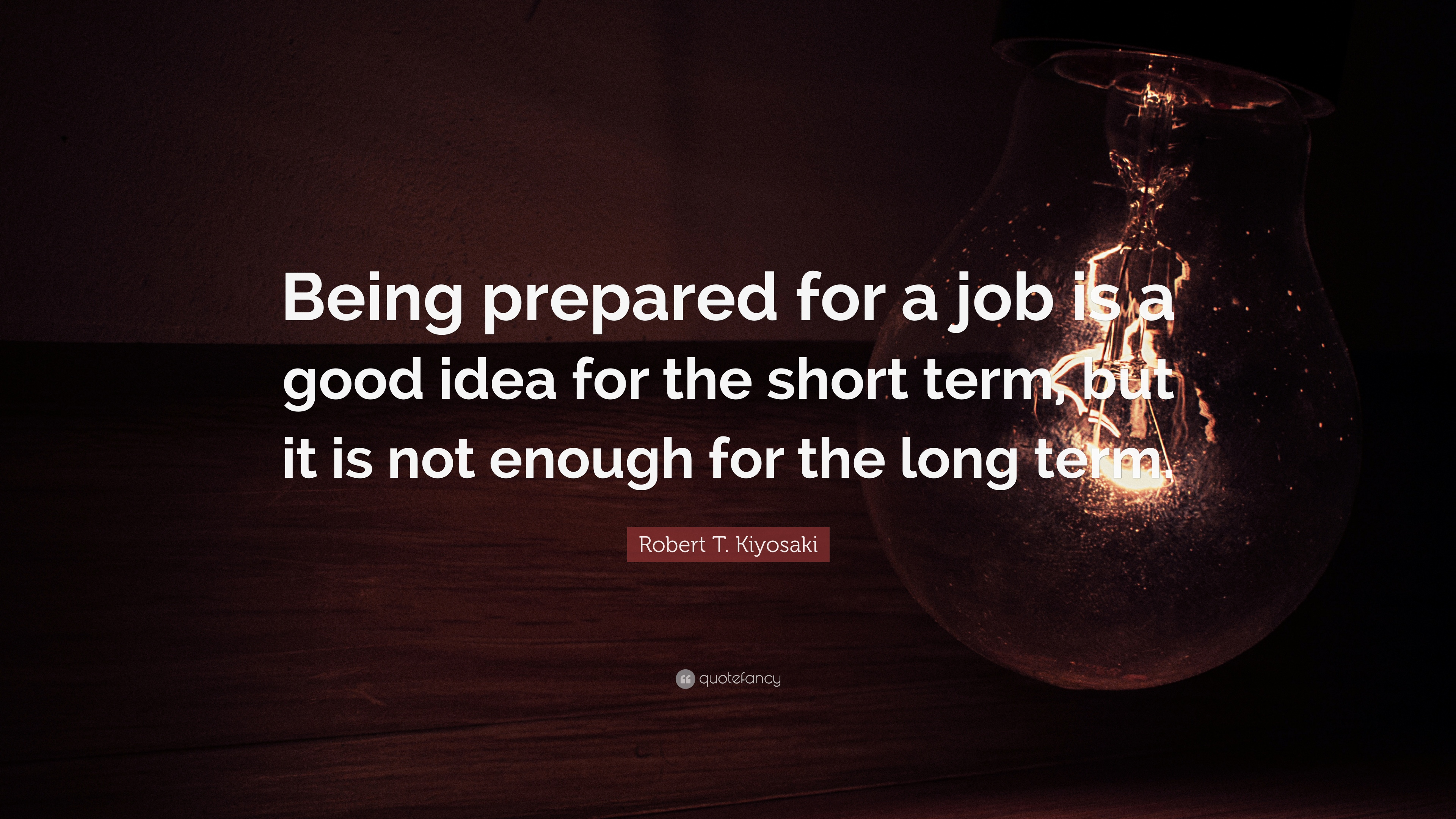 "Quotes About Life Being Short Robert Tkiyosaki Quote ""Being Prepared For A Job Is A Good Idea"