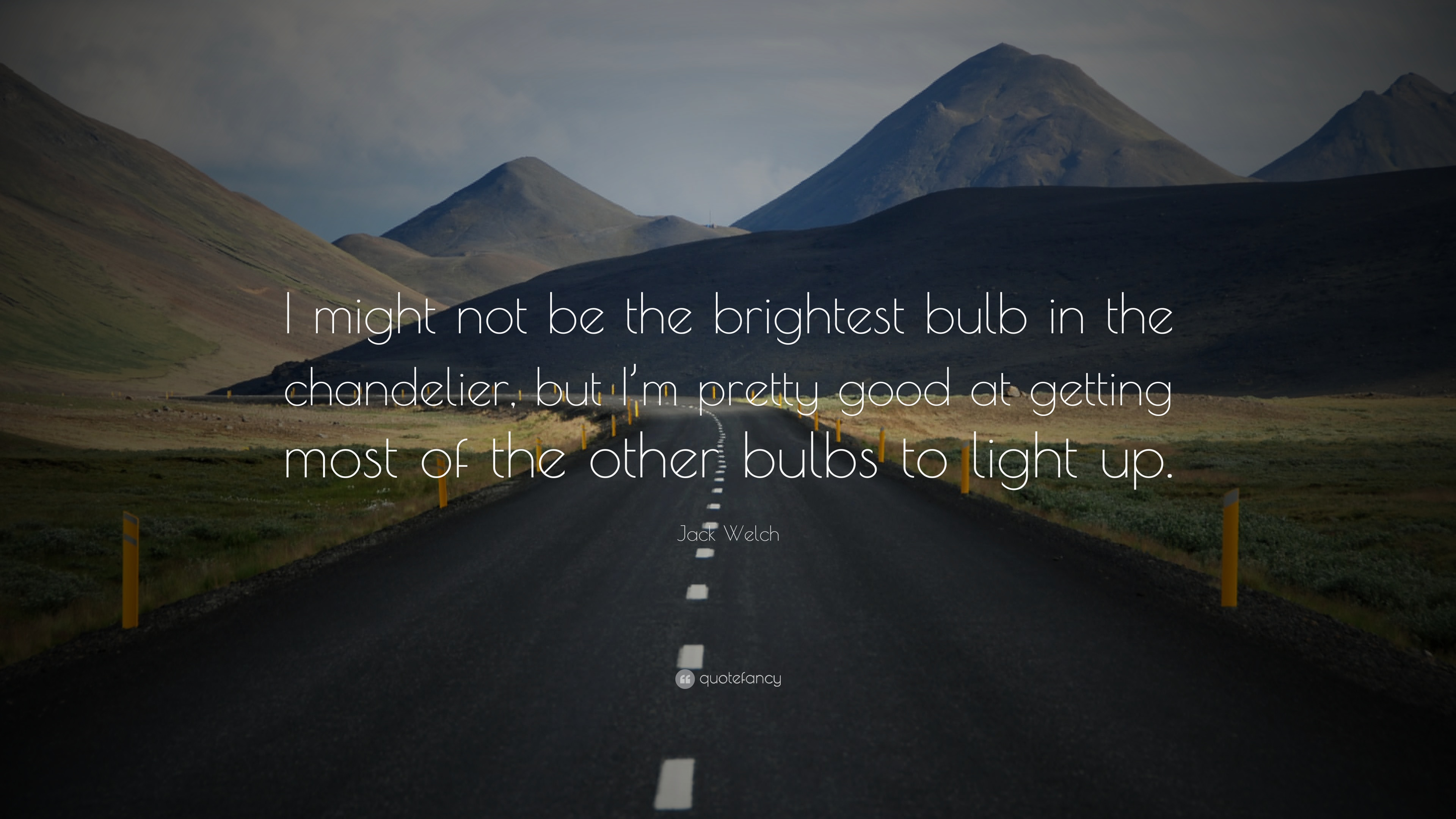 "Jack Welch Quote: ""I might not be the brightest bulb in the ..."