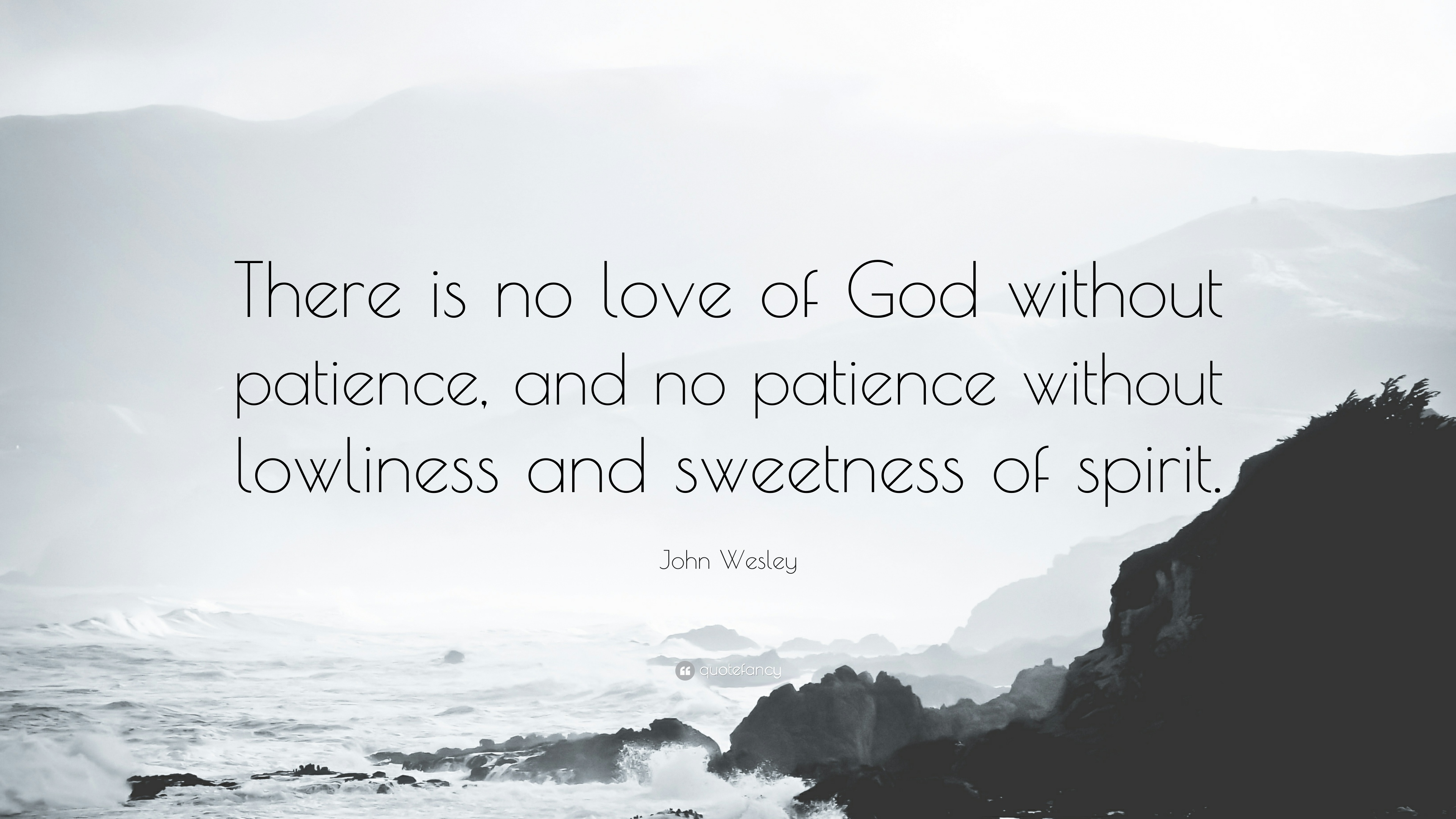 "John Wesley Quote ""There is no love of God without patience and no"