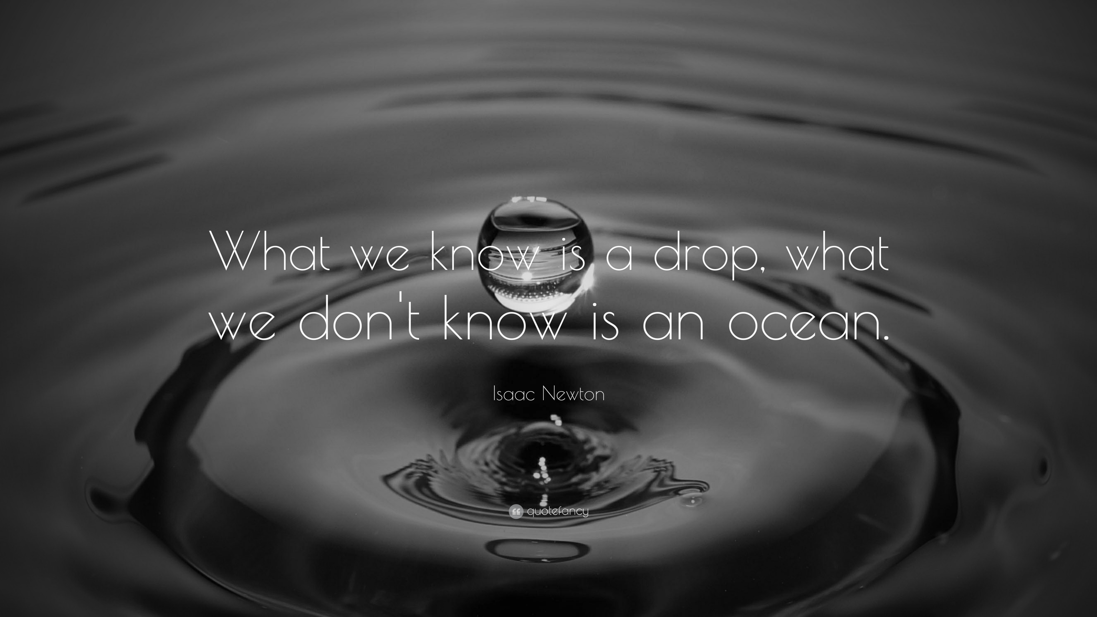 isaac newton quote what we know is a drop what we don t know is isaac newton quote what we know is a drop what we don