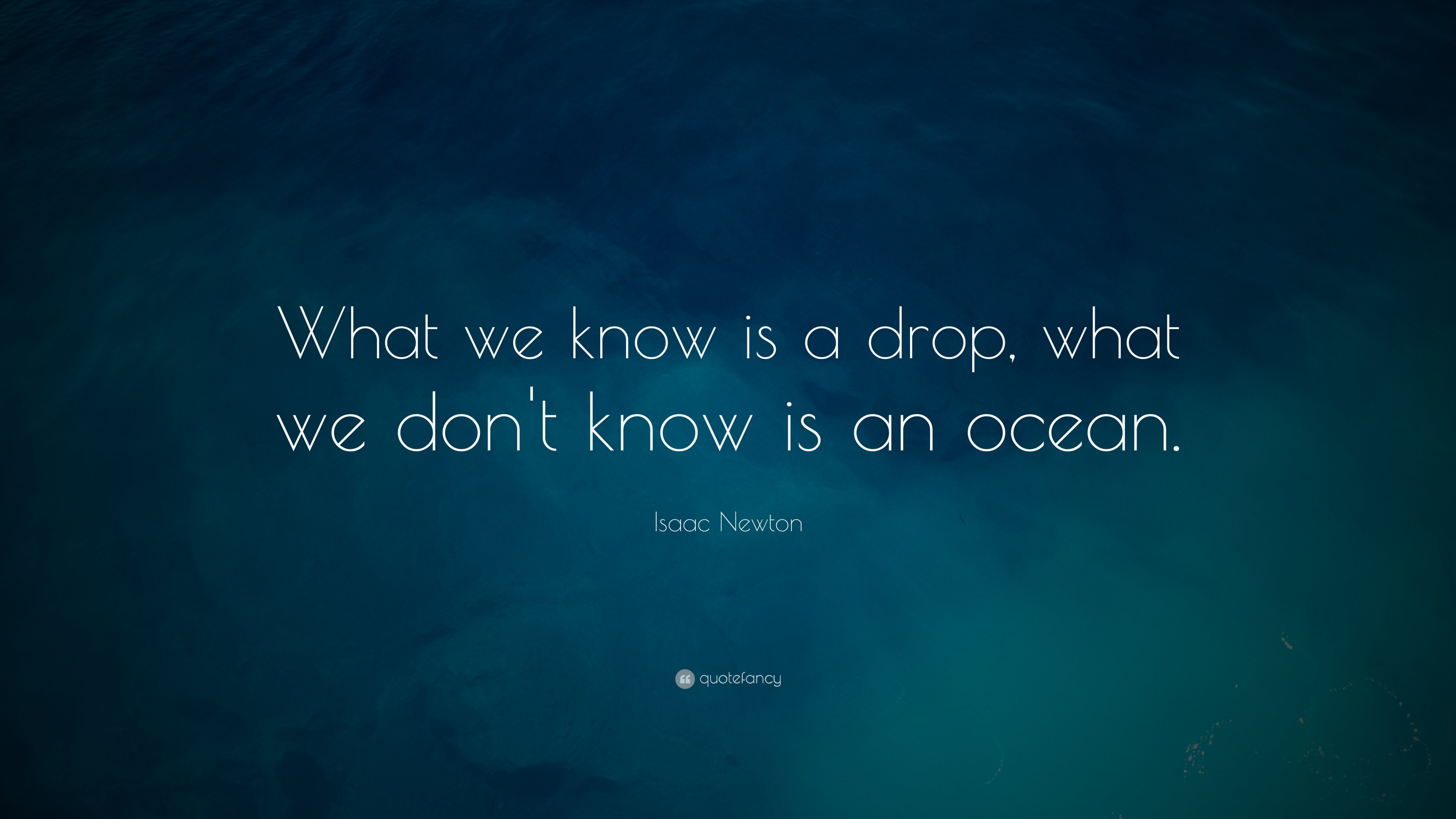 Isaac Newton Quotes | Isaac Newton Quote What We Know Is A Drop What We Don T Know Is