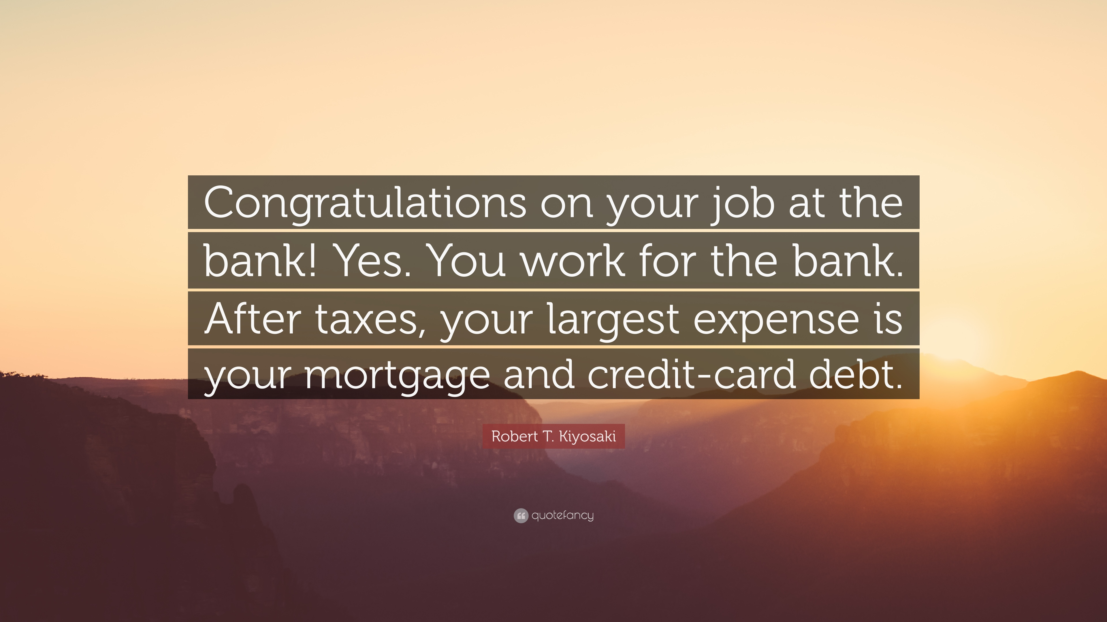 "Mortgage Quote Robert Tkiyosaki Quote ""Congratulations On Your Job At The Bank"