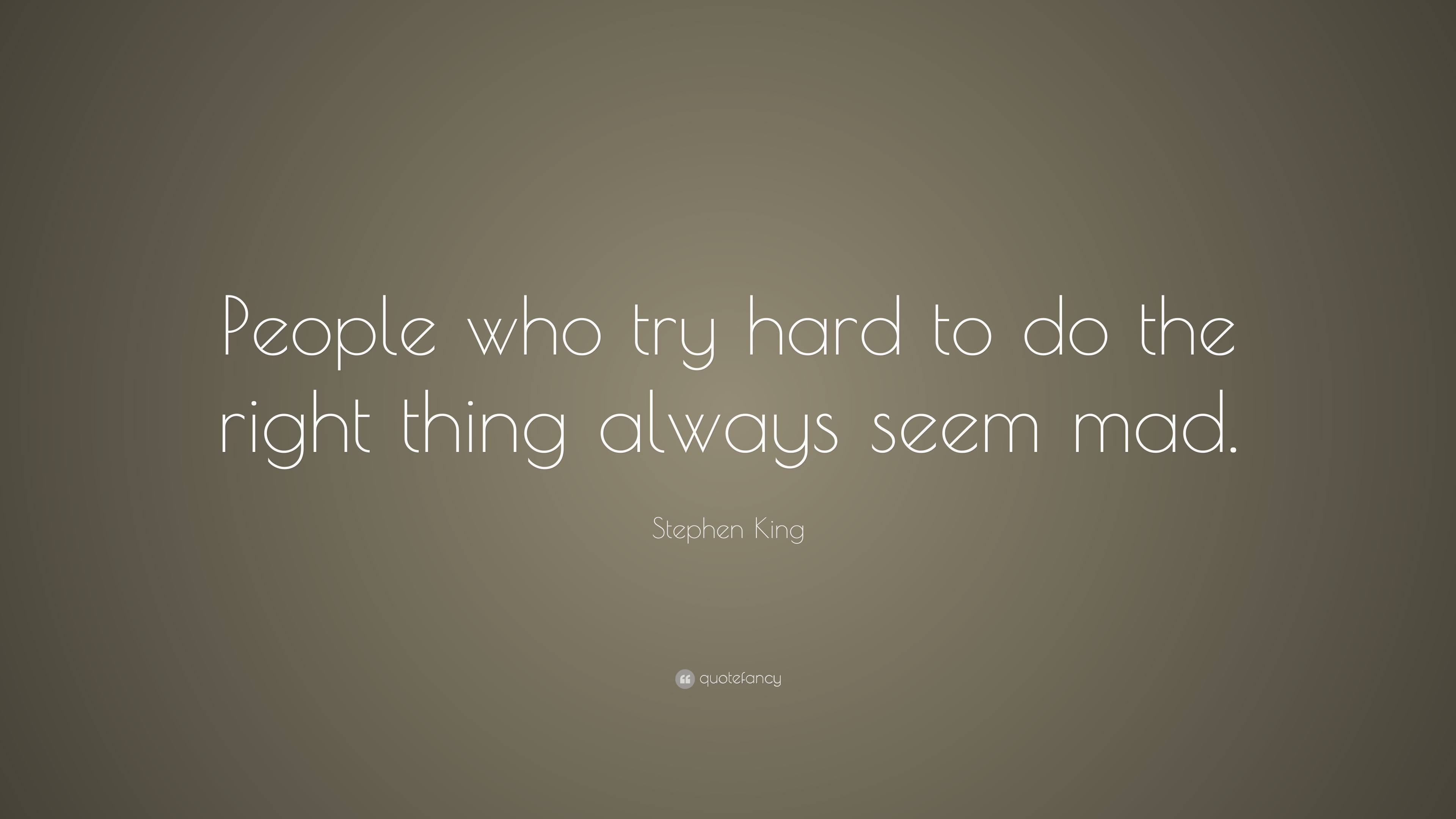 Stephen King Quote People Who Try Hard To Do The Right Thing