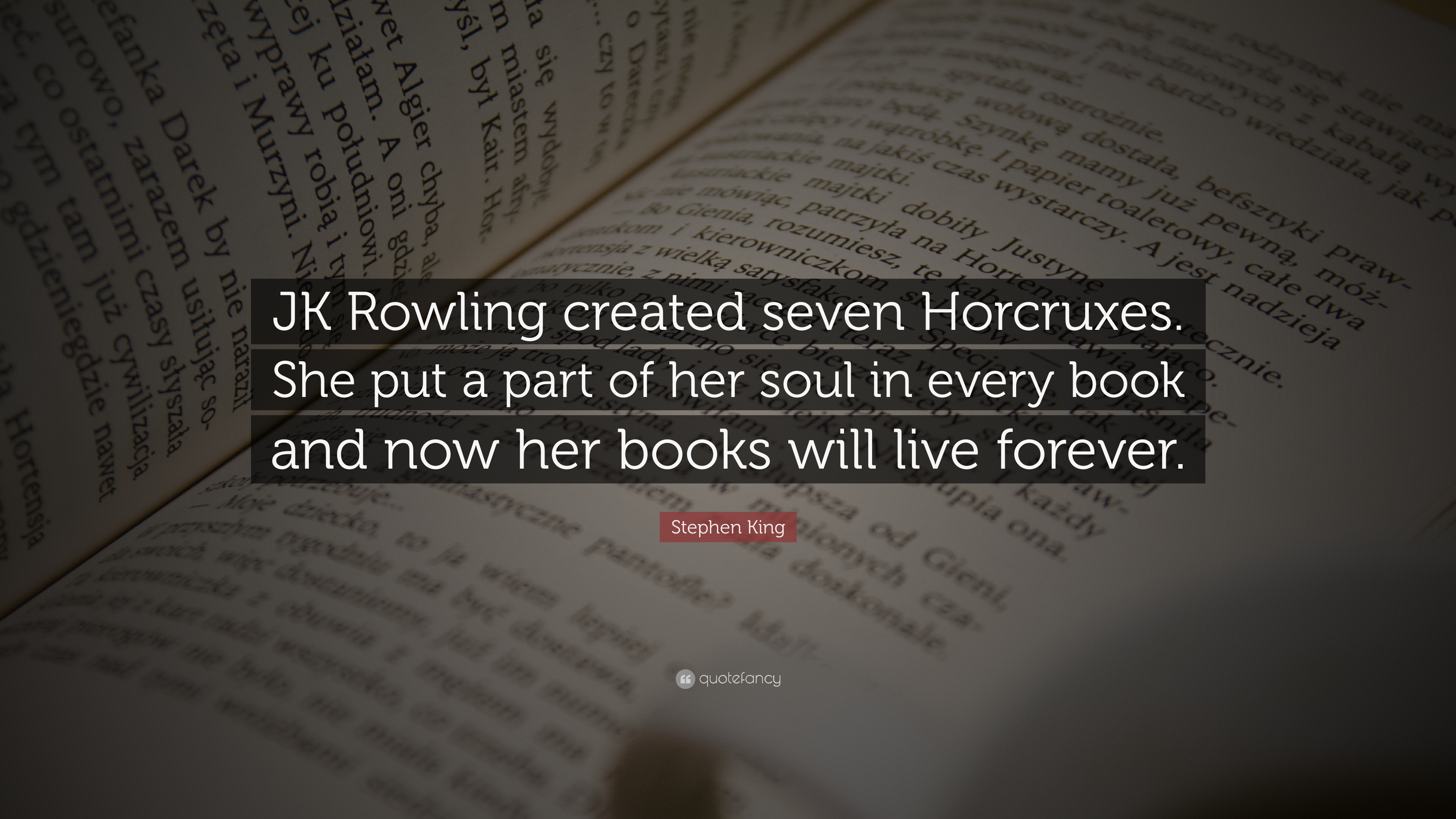 "stephen king quote: ""jk rowling created seven horcruxes. she put a"