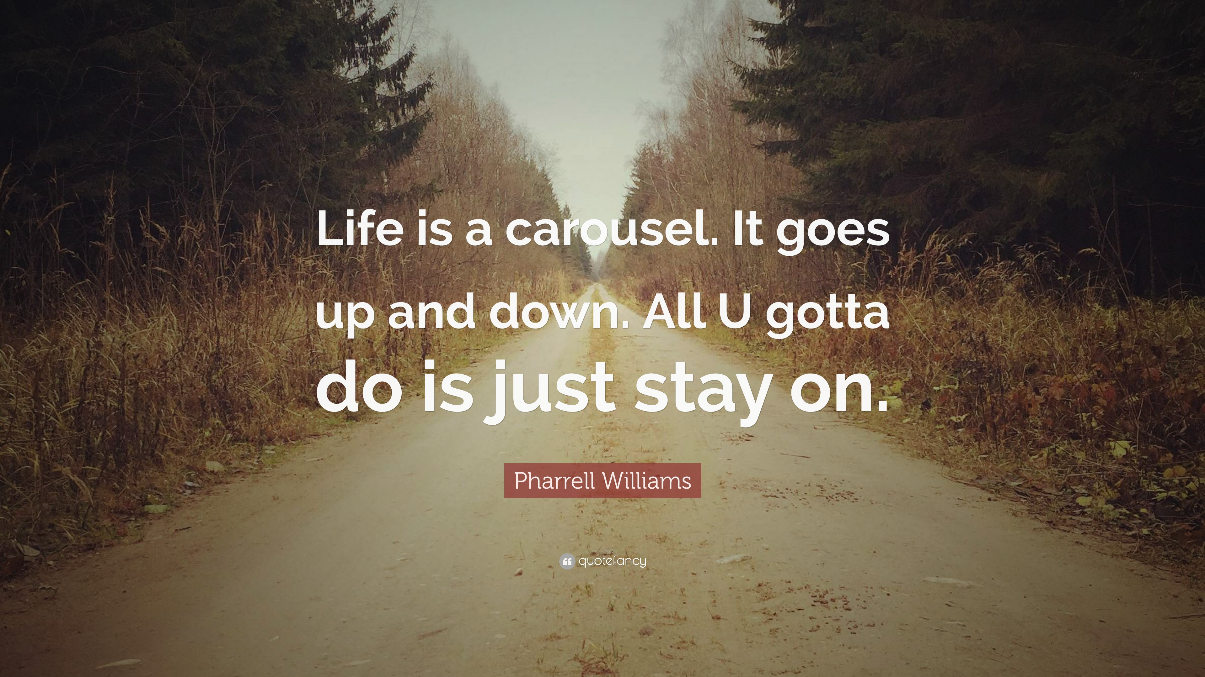 Pharrell Williams Quote Life Is A Carousel It Goes Up And Down