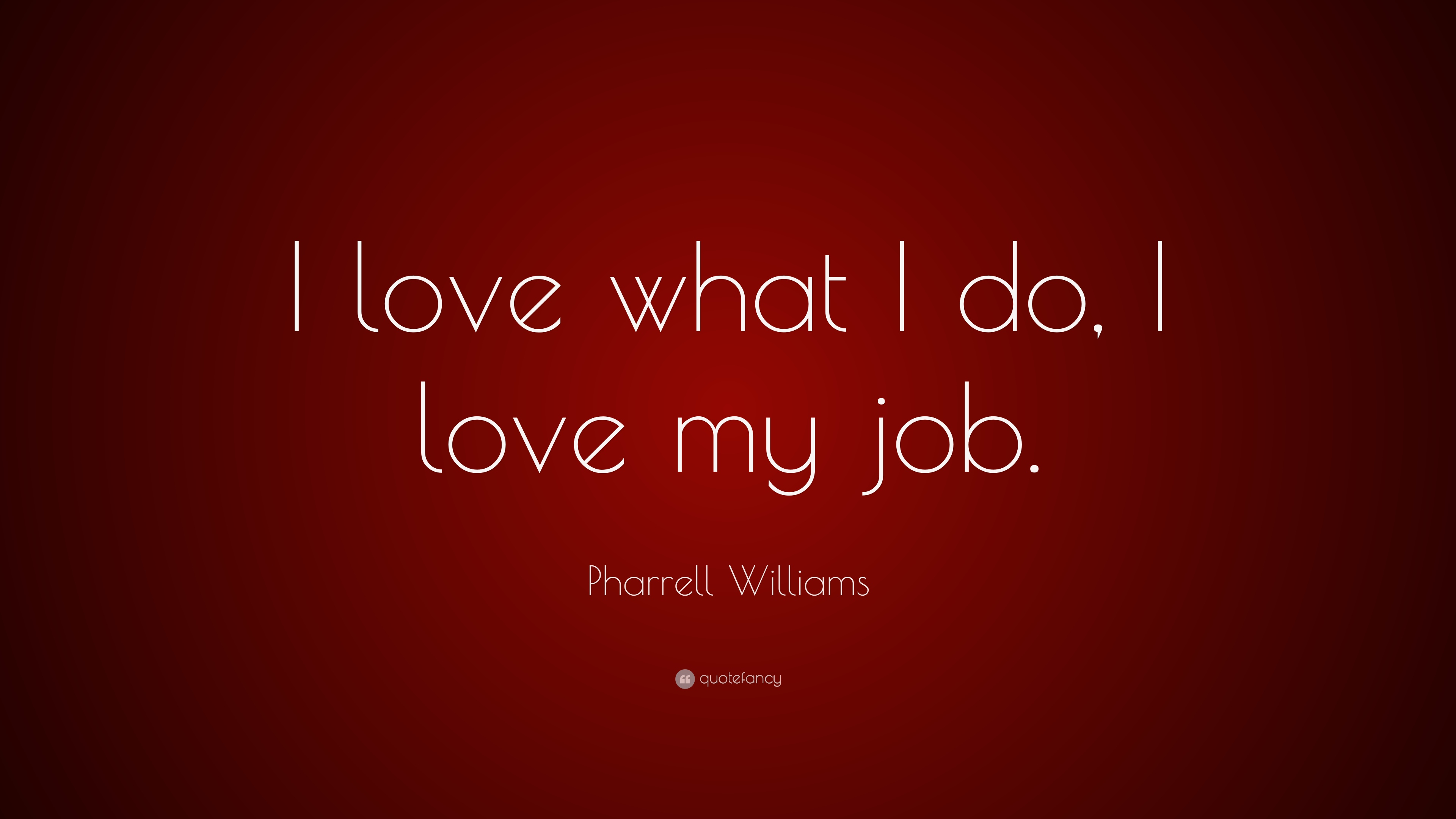 "I Love My Job Quotes Pharrell Williams Quote: ""I love what I do, I love my job."" (9  I Love My Job Quotes"