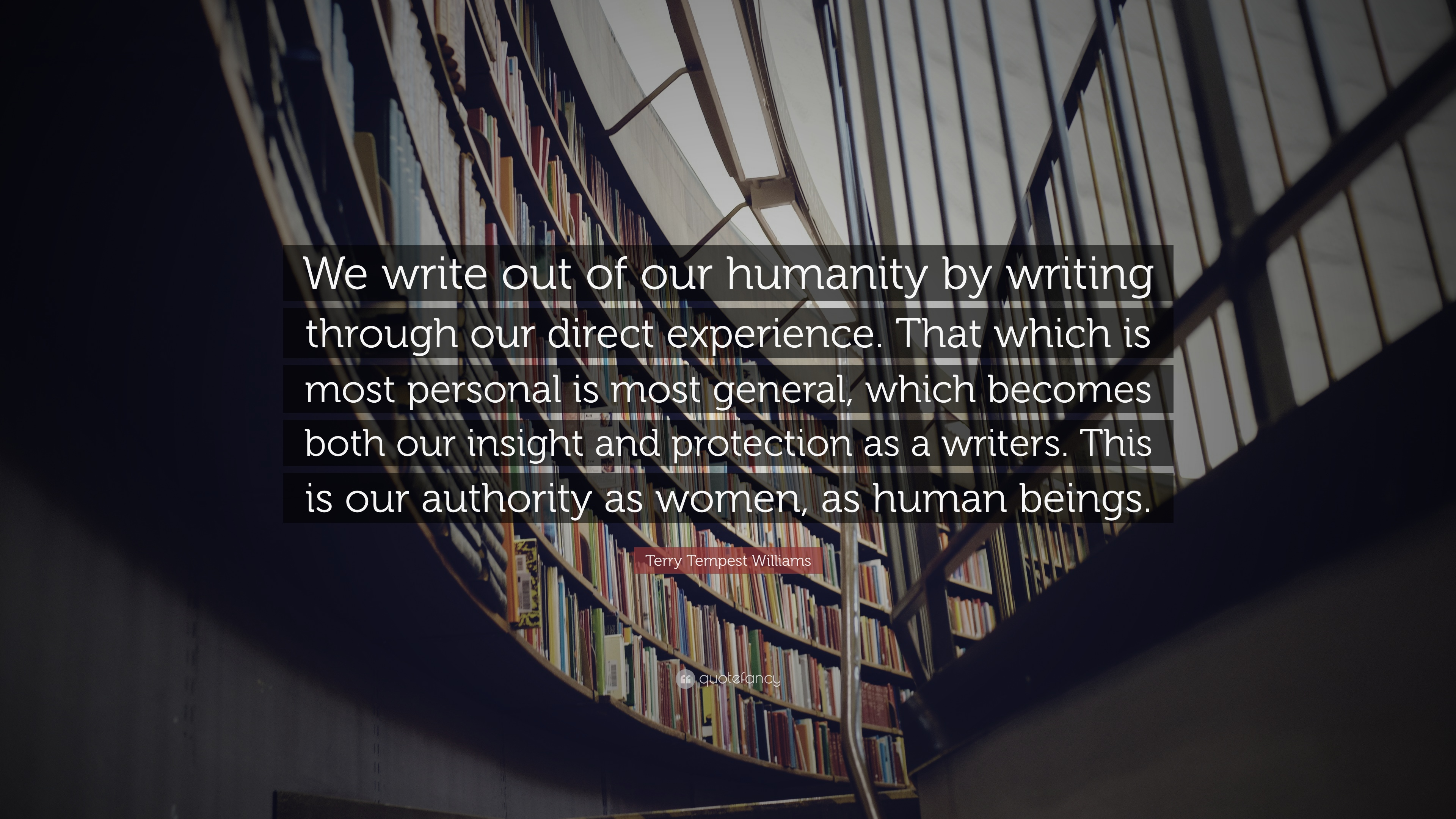 "Direct General Quote Terry Tempest Williams Quote ""We Write Out Of Our Humanity."