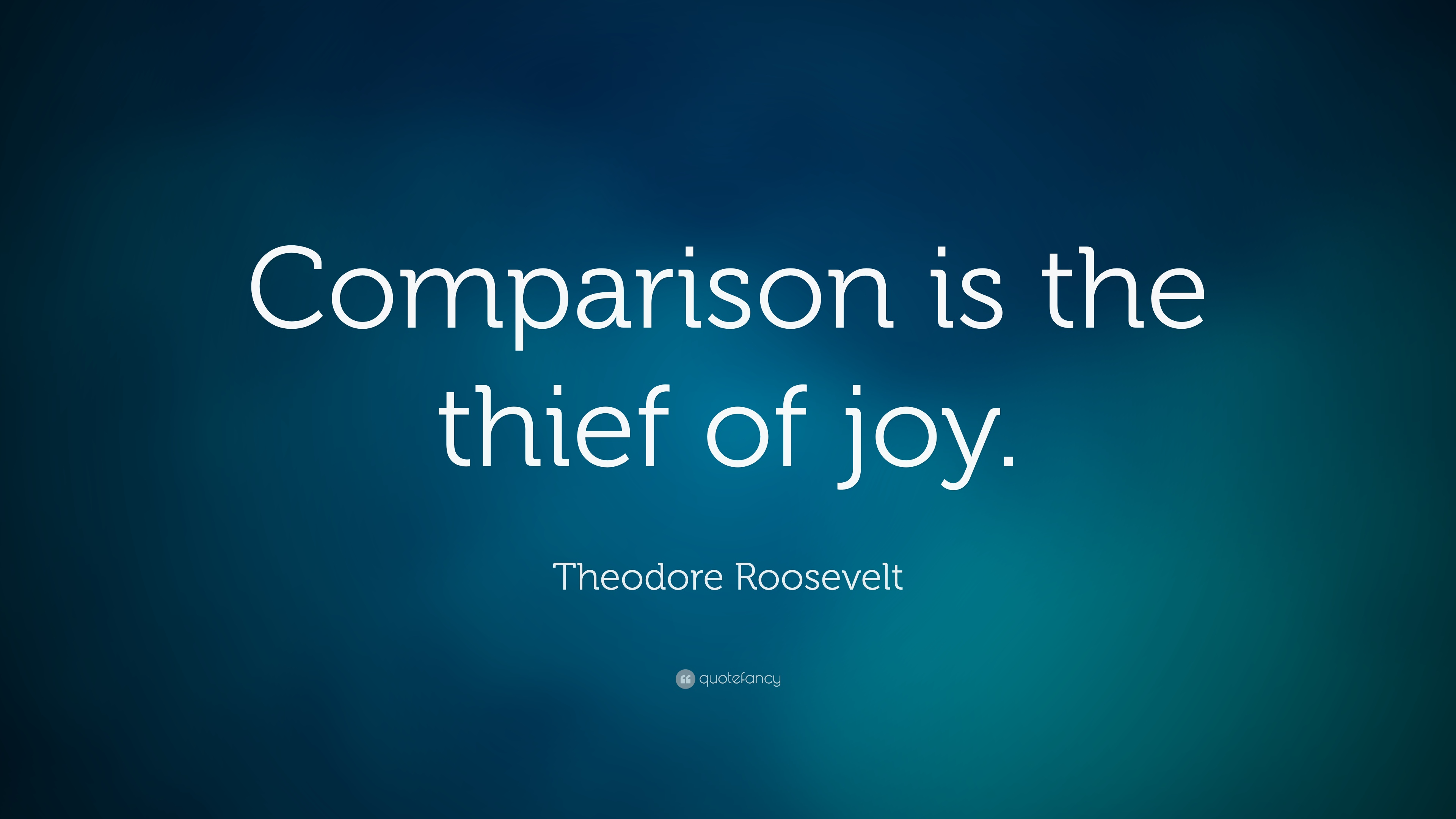 Theodore Roosevelt Quote Comparison Is The Thief Of Joy