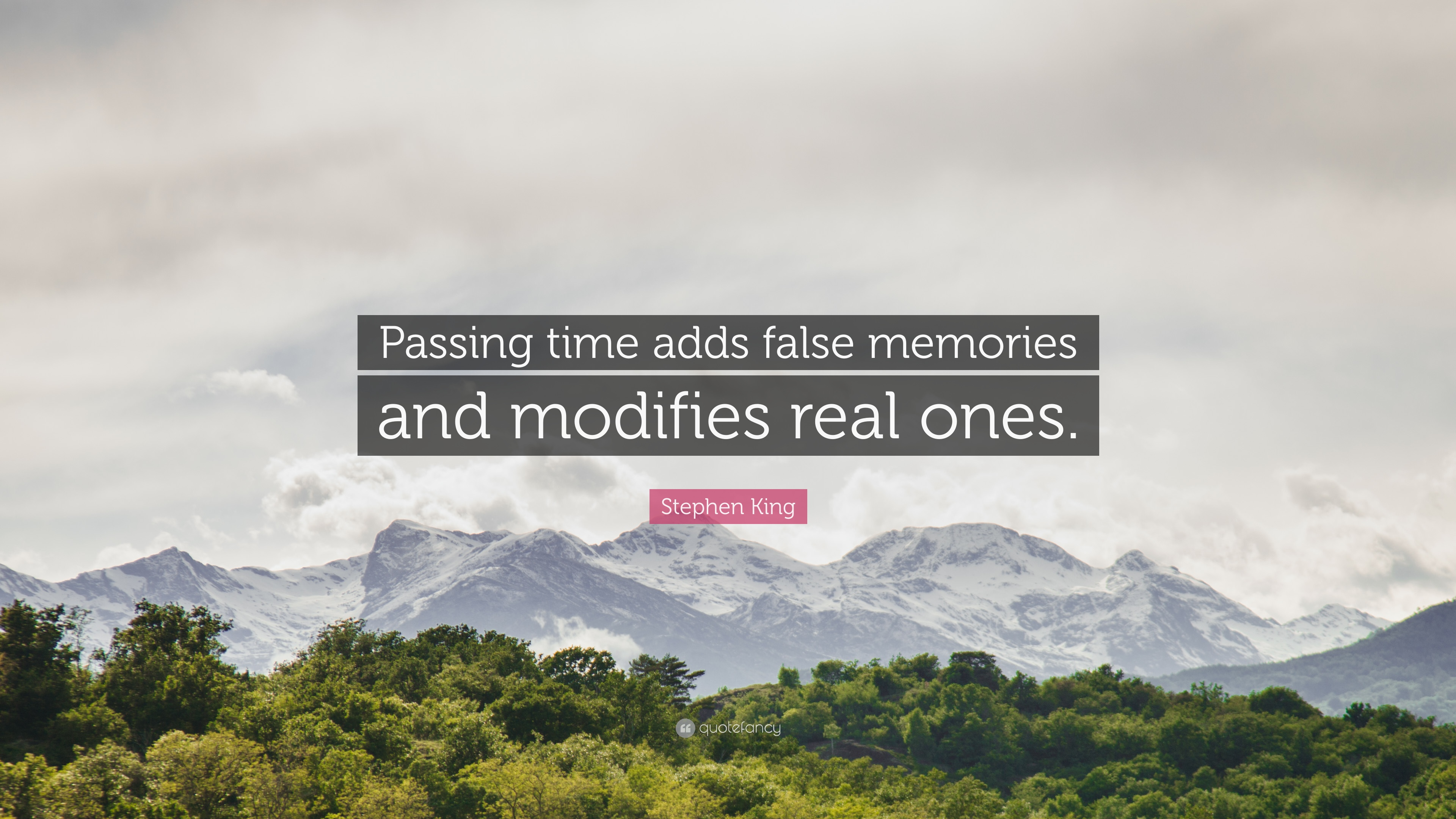 "Quotes About Time Passing Stephen King Quote ""Passing Time Adds False Memories And Modifies"