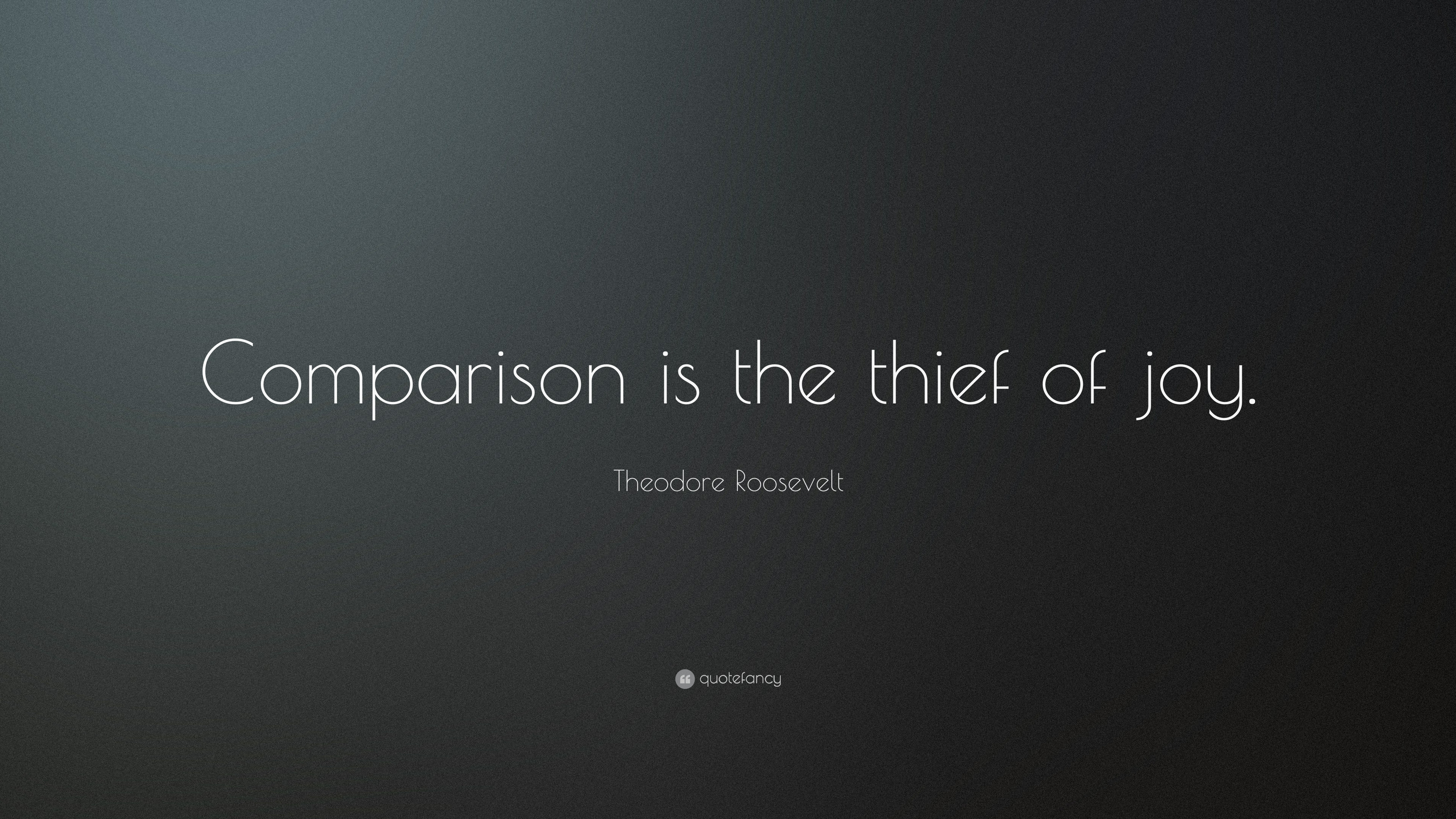 "Teddy Roosevelt Quote Theodore Roosevelt Quote ""Comparison Is The Thief Of Joy."" 17"