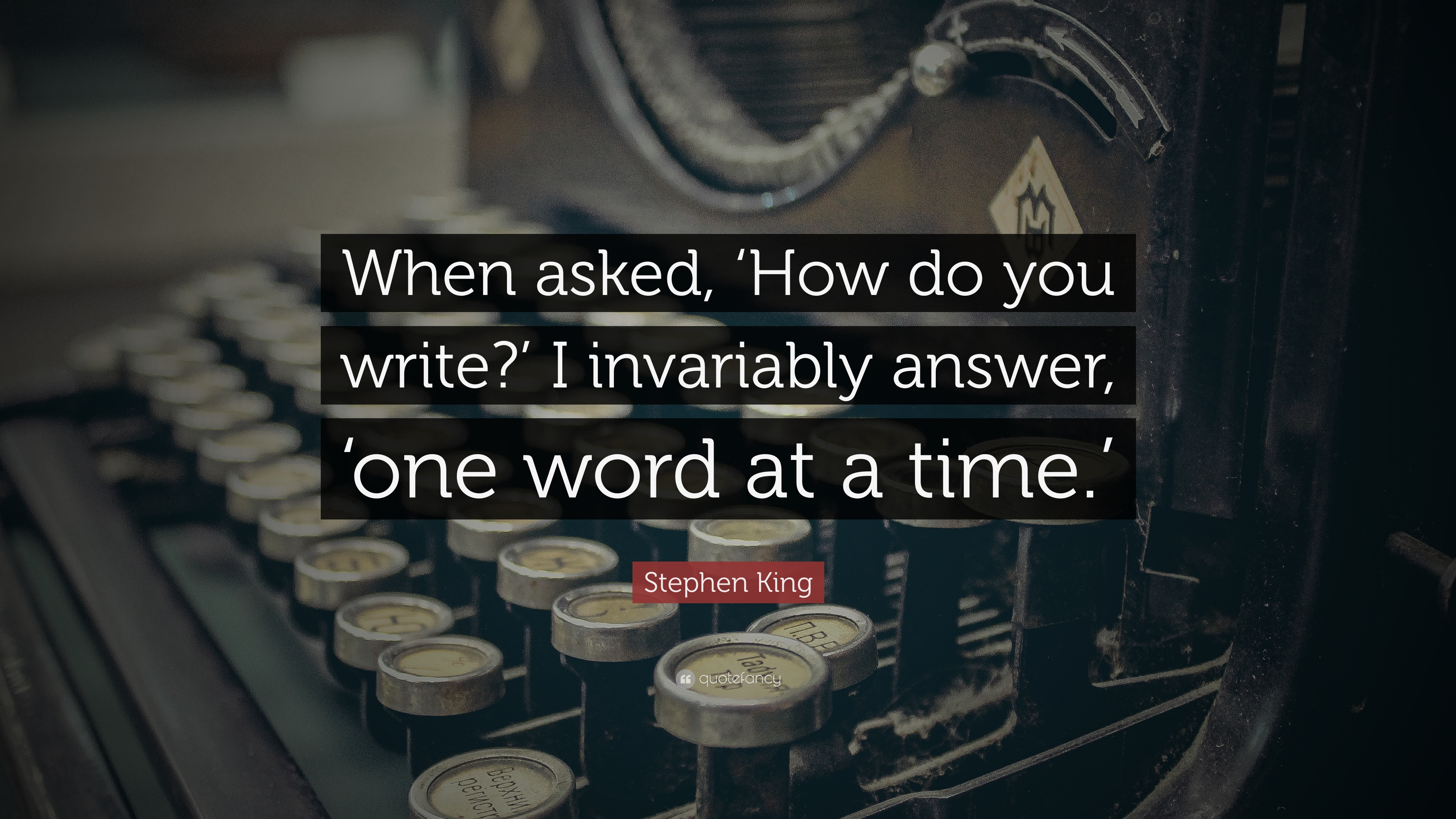 "stephen king quote: ""when asked, 'how do you write?' i invariably"