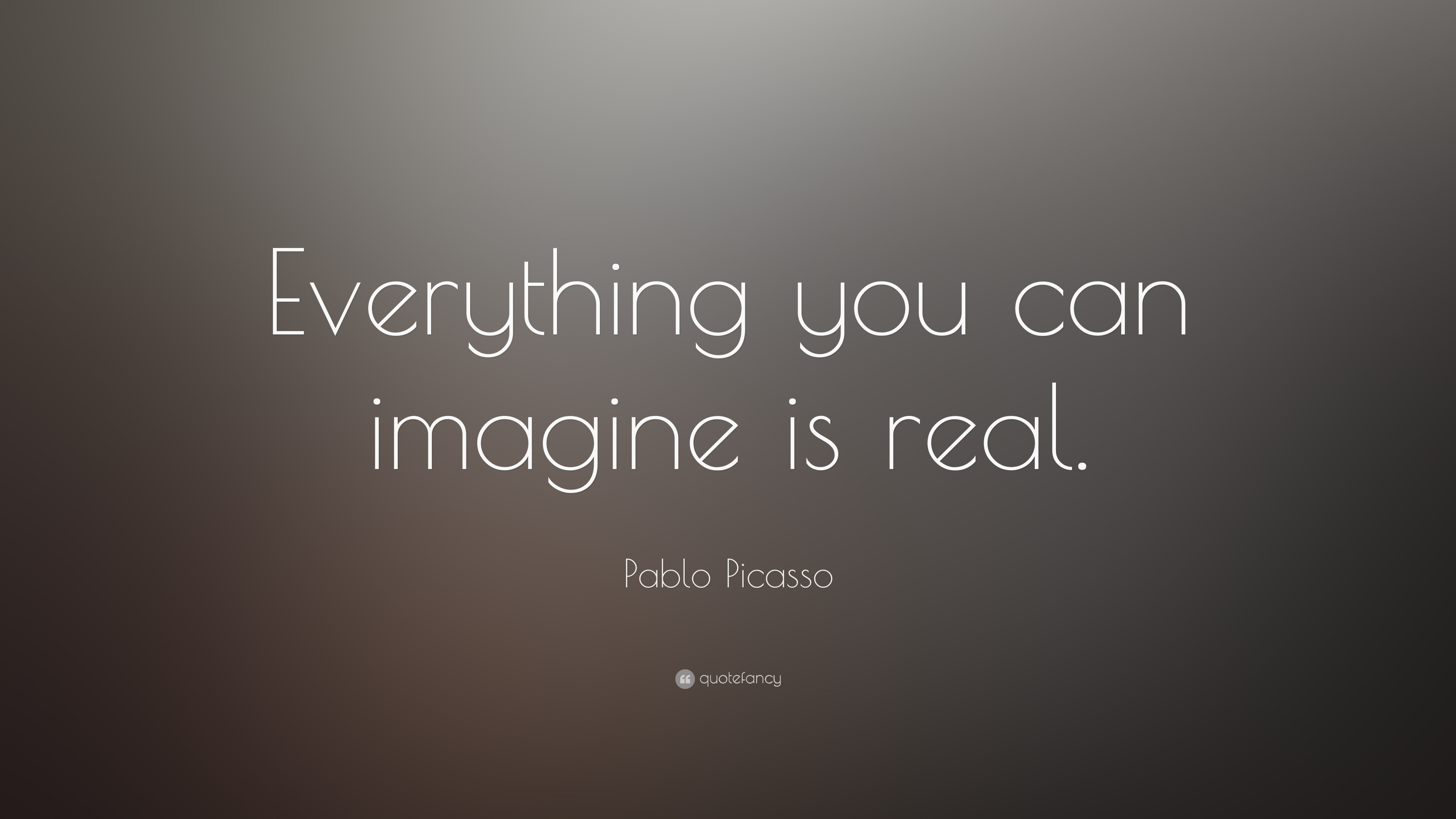 Pablo Picasso Quote Everything You Can Imagine Is Real