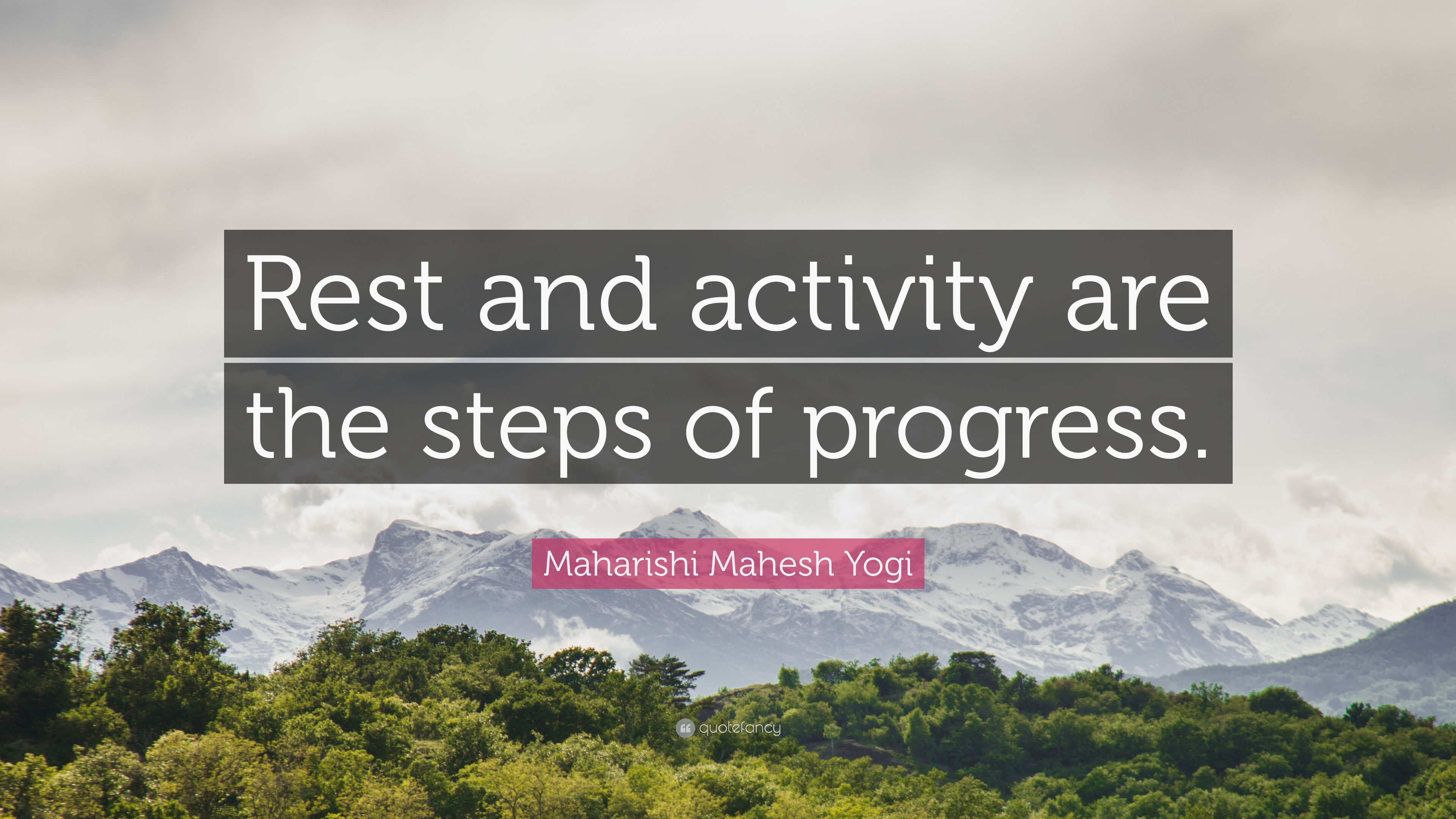 "Maharishi Mahesh Yogi Quote: ""Rest and activity are the steps of"