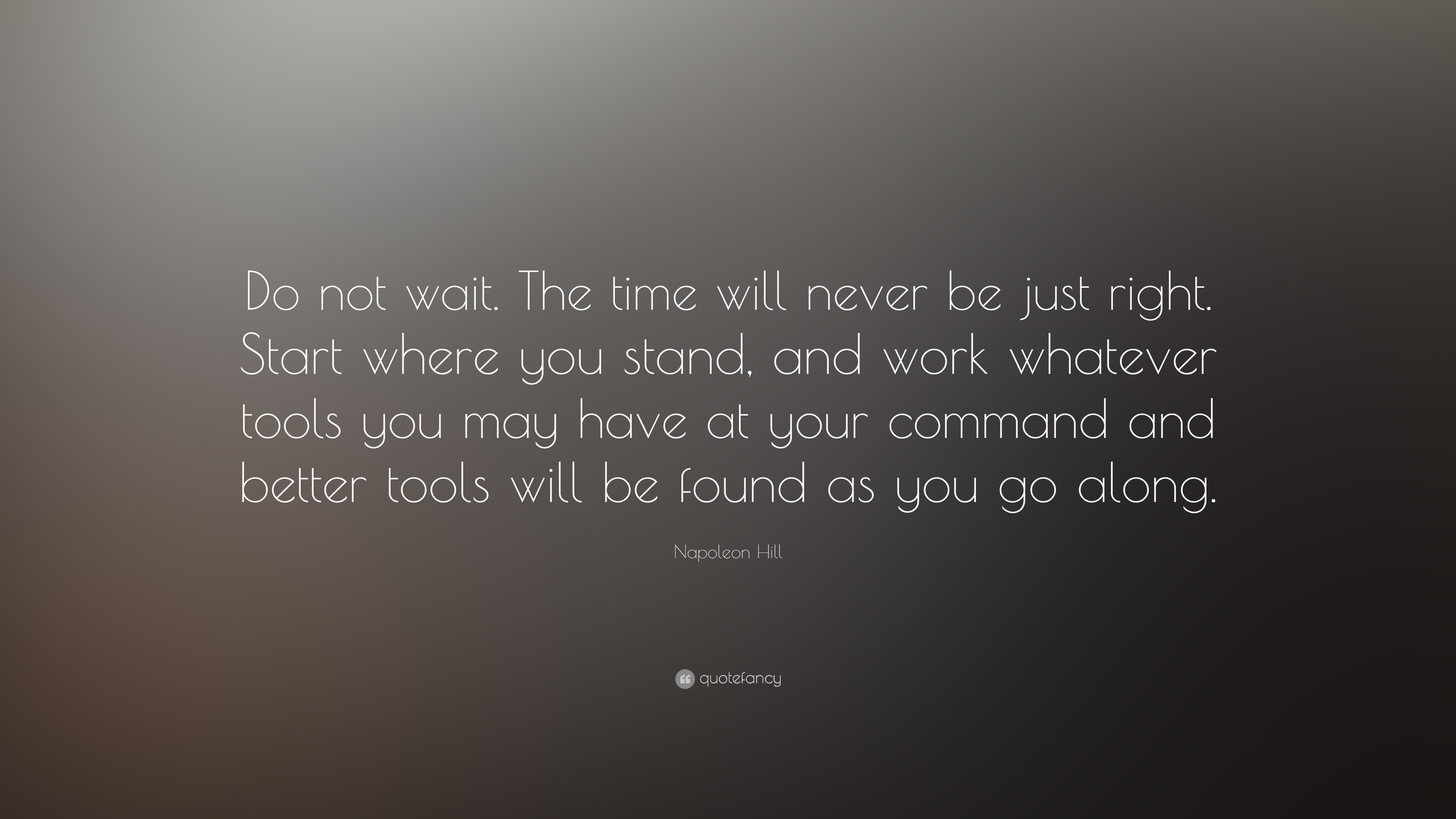 """When The Right Time Comes Quotes: Napoleon Hill Quote: """"Do Not Wait. The Time Will Never Be"""