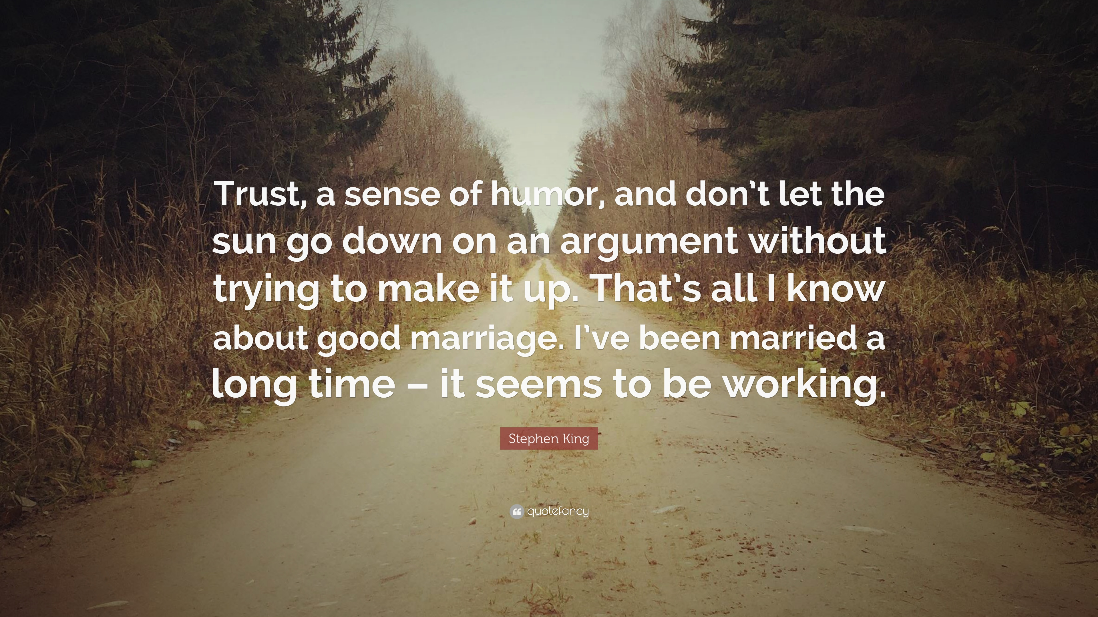 """Stephen King Quote: """"Trust, a sense of humor, and don\'t let ..."""