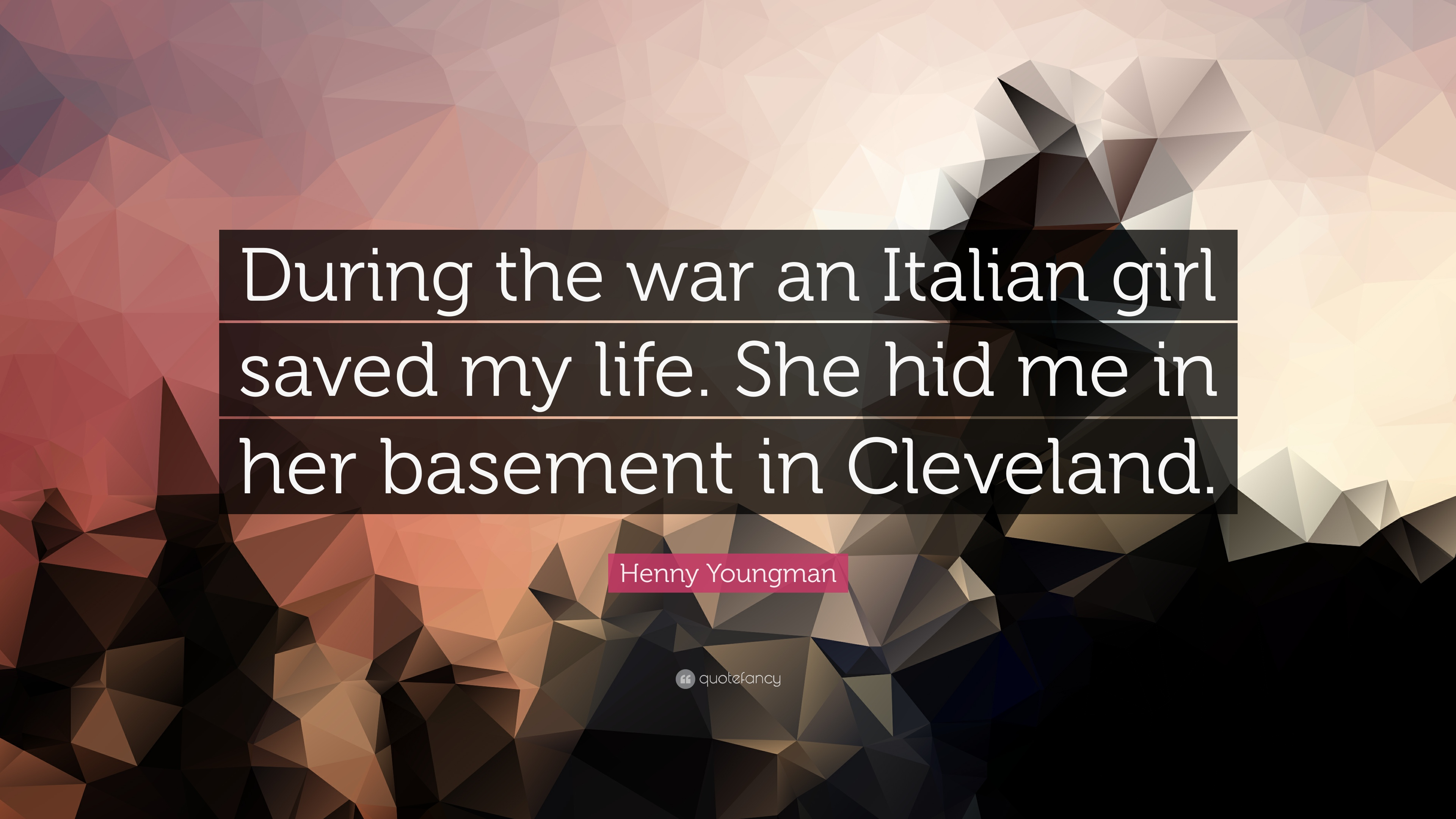 Henny Youngman Quote During The War An Italian Girl Saved My Life