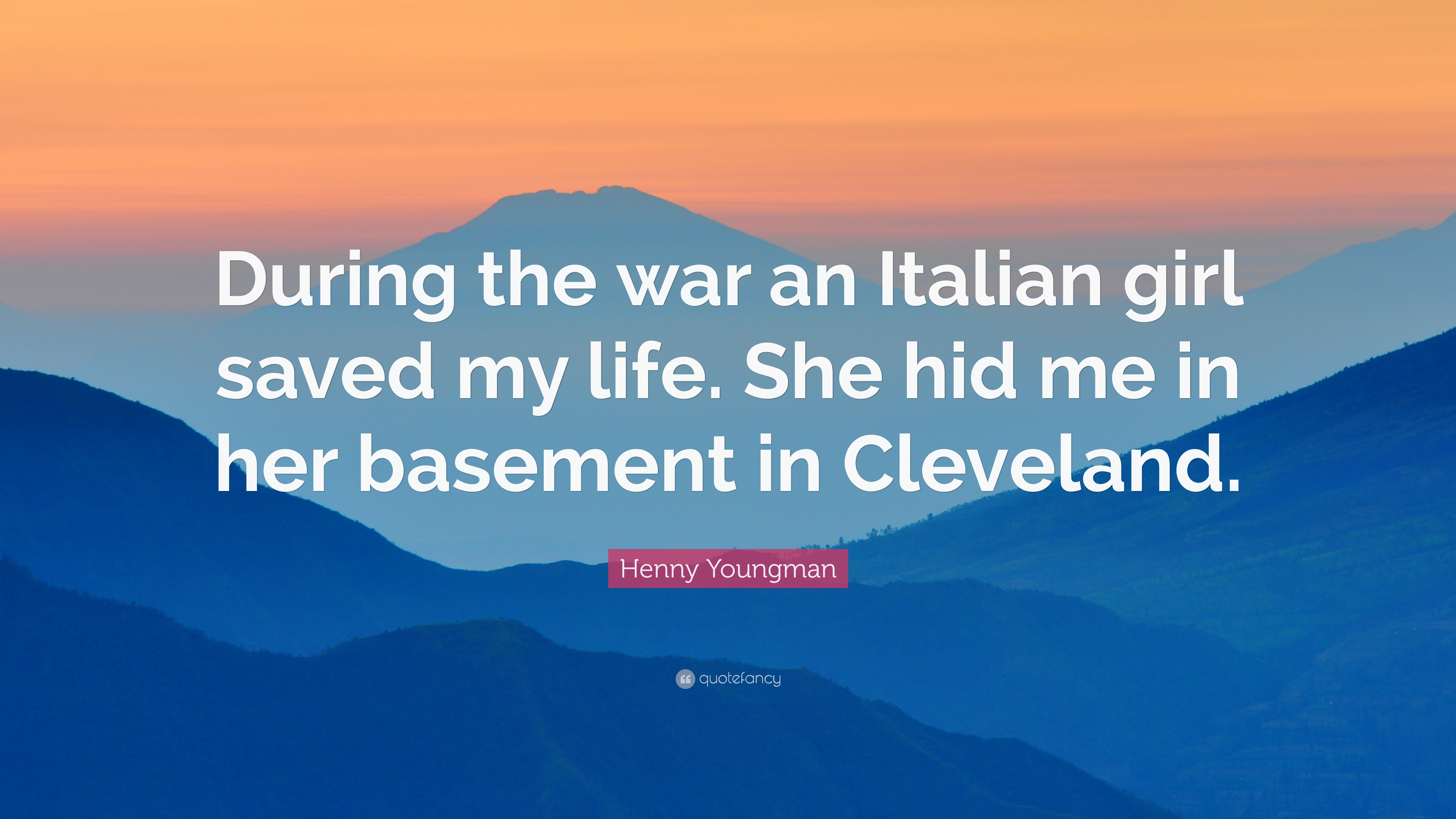 "Italian Quotes About Life Henny Youngman Quote ""During The War An Italian Girl Saved My"