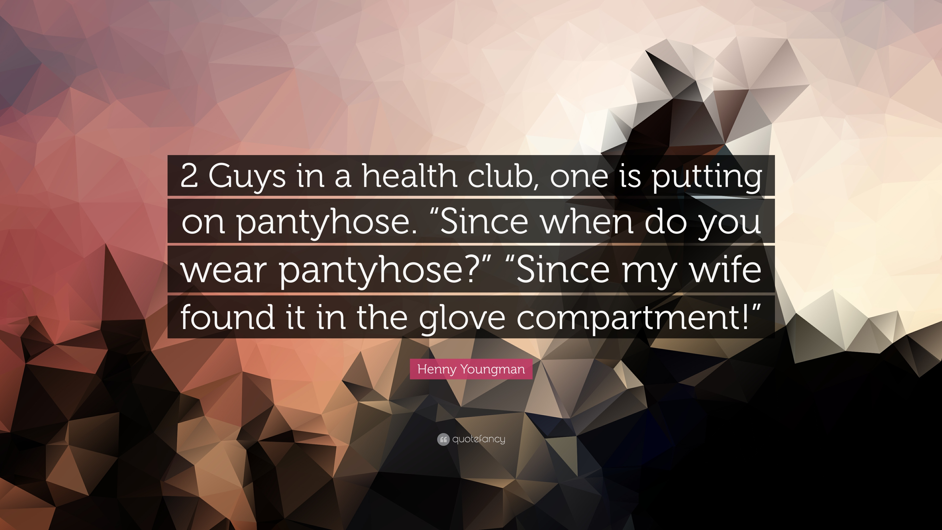 """Pantyhose Club henny youngman quote: """"2 guys in a health club, one is"""