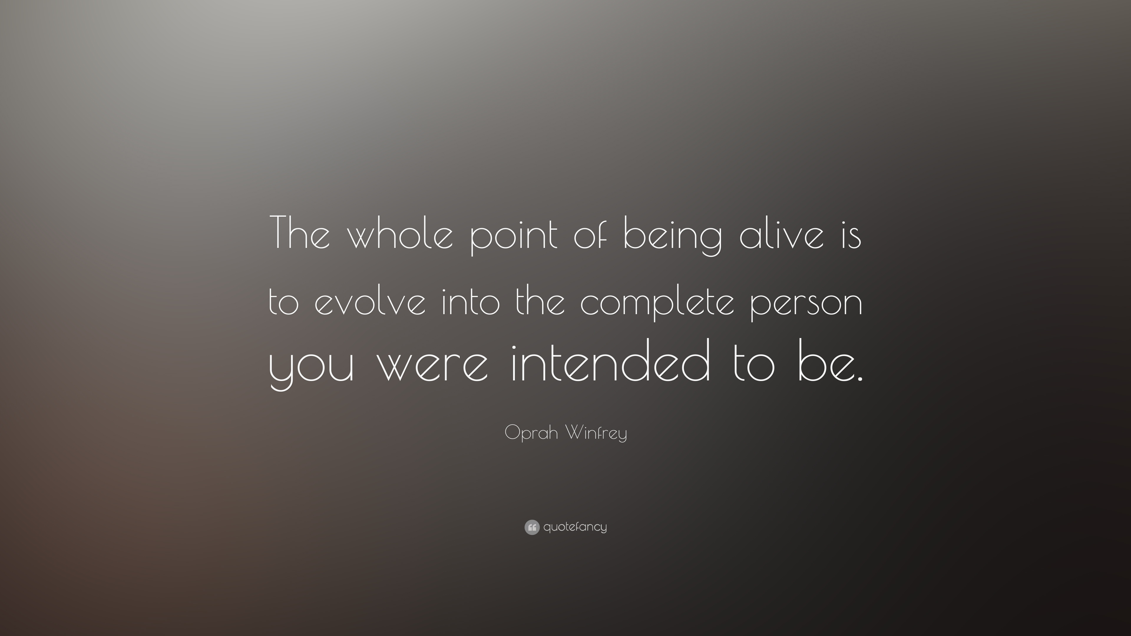 Oprah Winfrey Quote The Whole Point Of Being Alive Is To Evolve