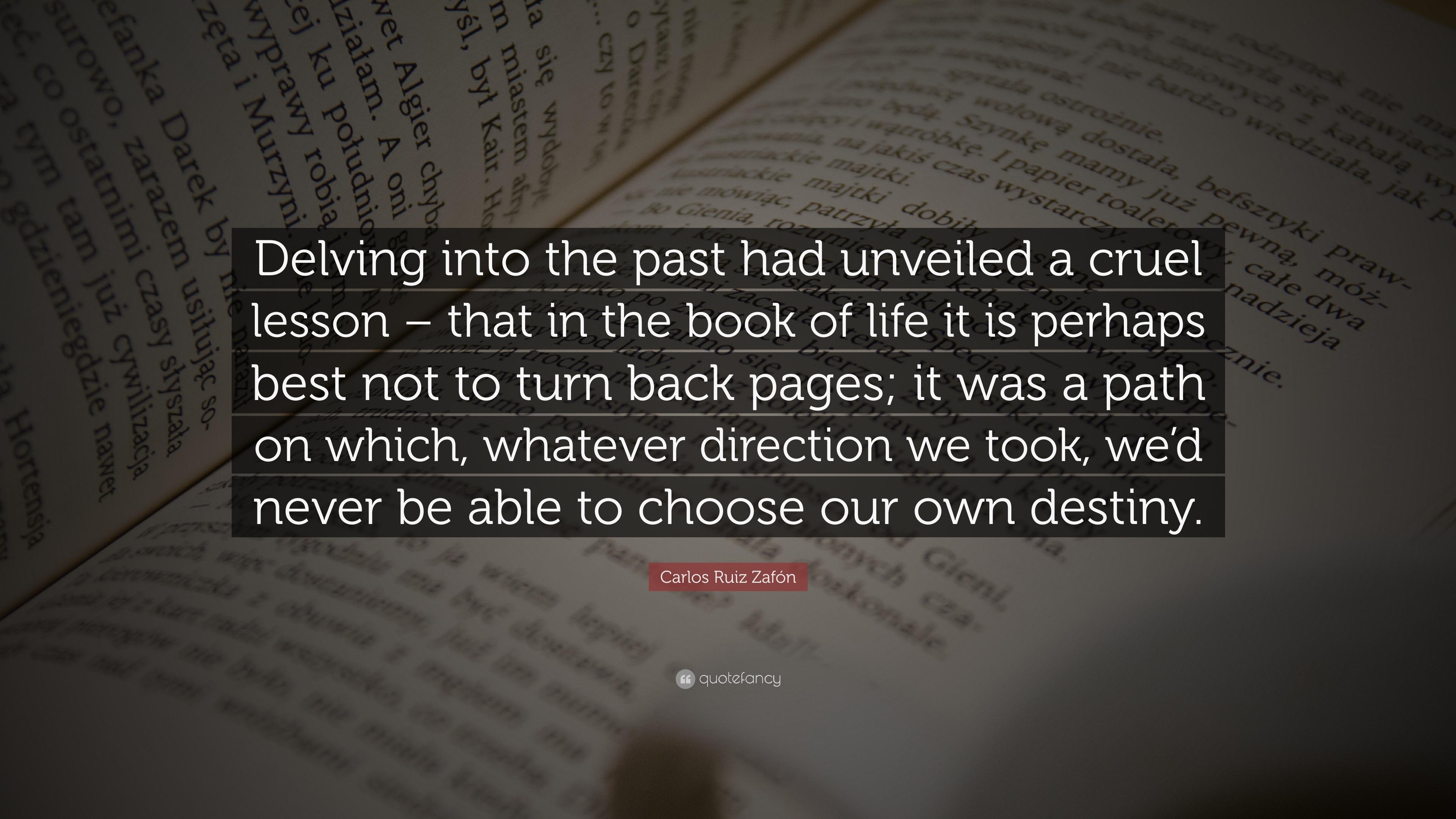 """Carlos Ruiz Zafón Quote: """"Delving Into The Past Had"""