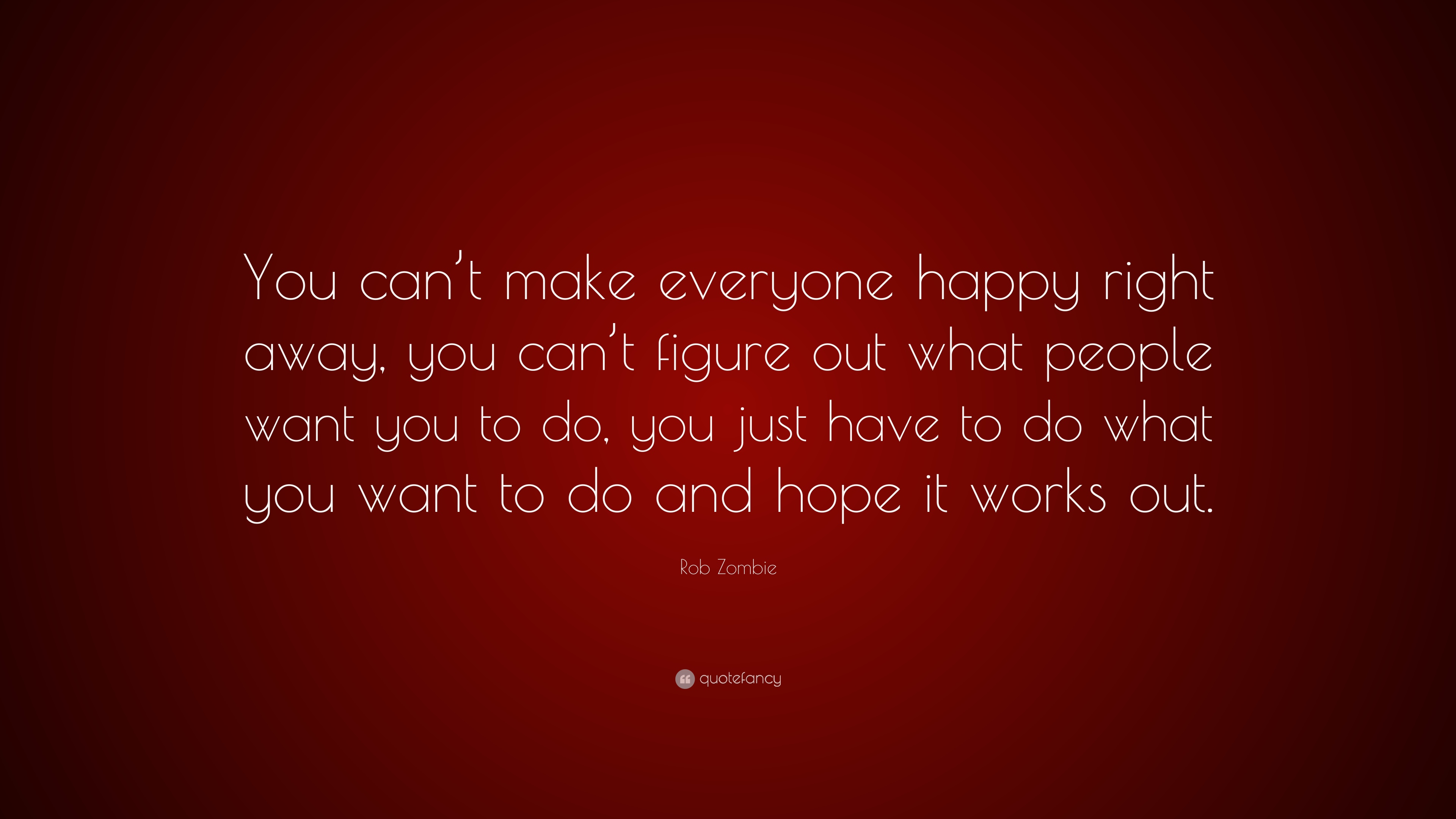 Rob Zombie Quote You Cant Make Everyone Happy Right Away You Can