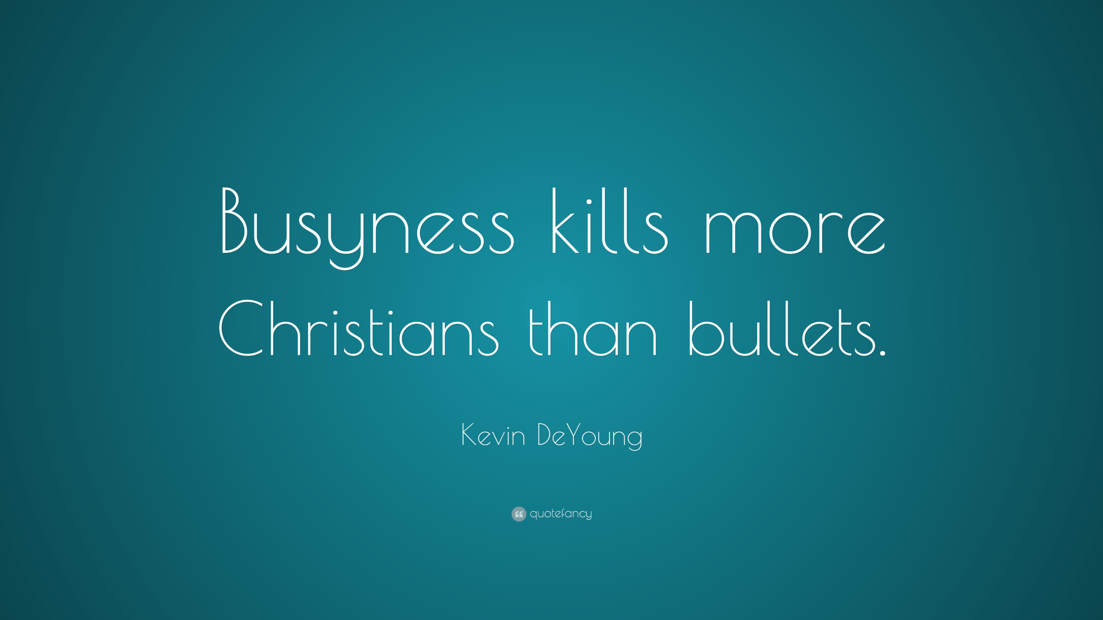 kevin deyoung quote busyness kills more christians than bullets