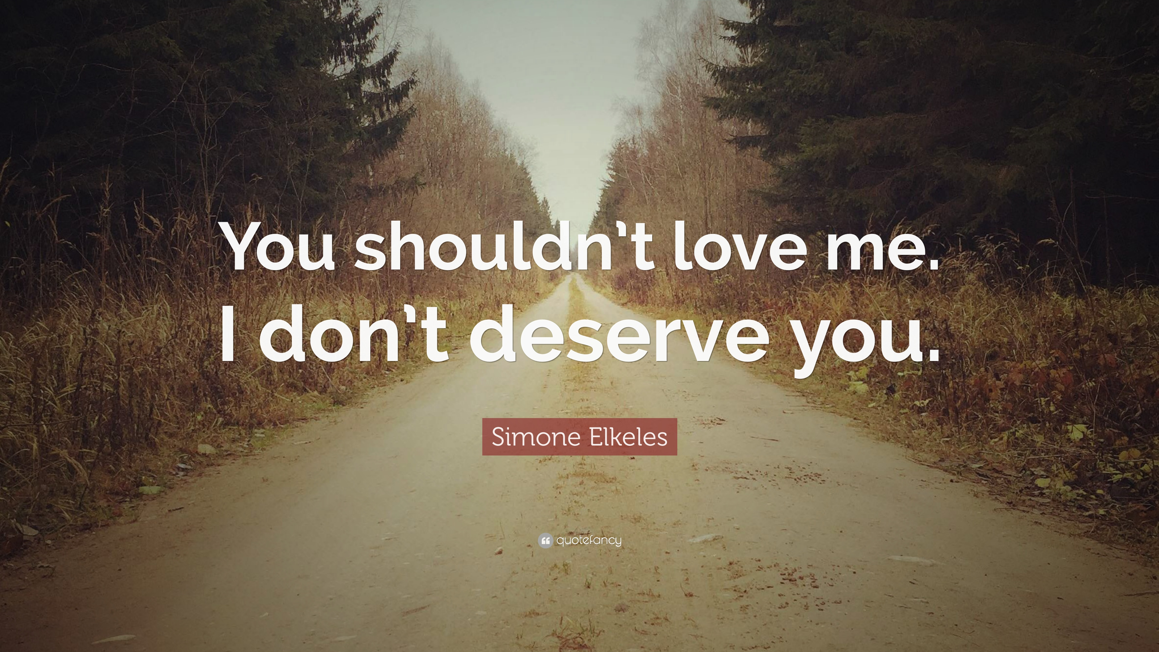 Simone Elkeles Quote You Shouldnt Love Me I Dont Deserve You