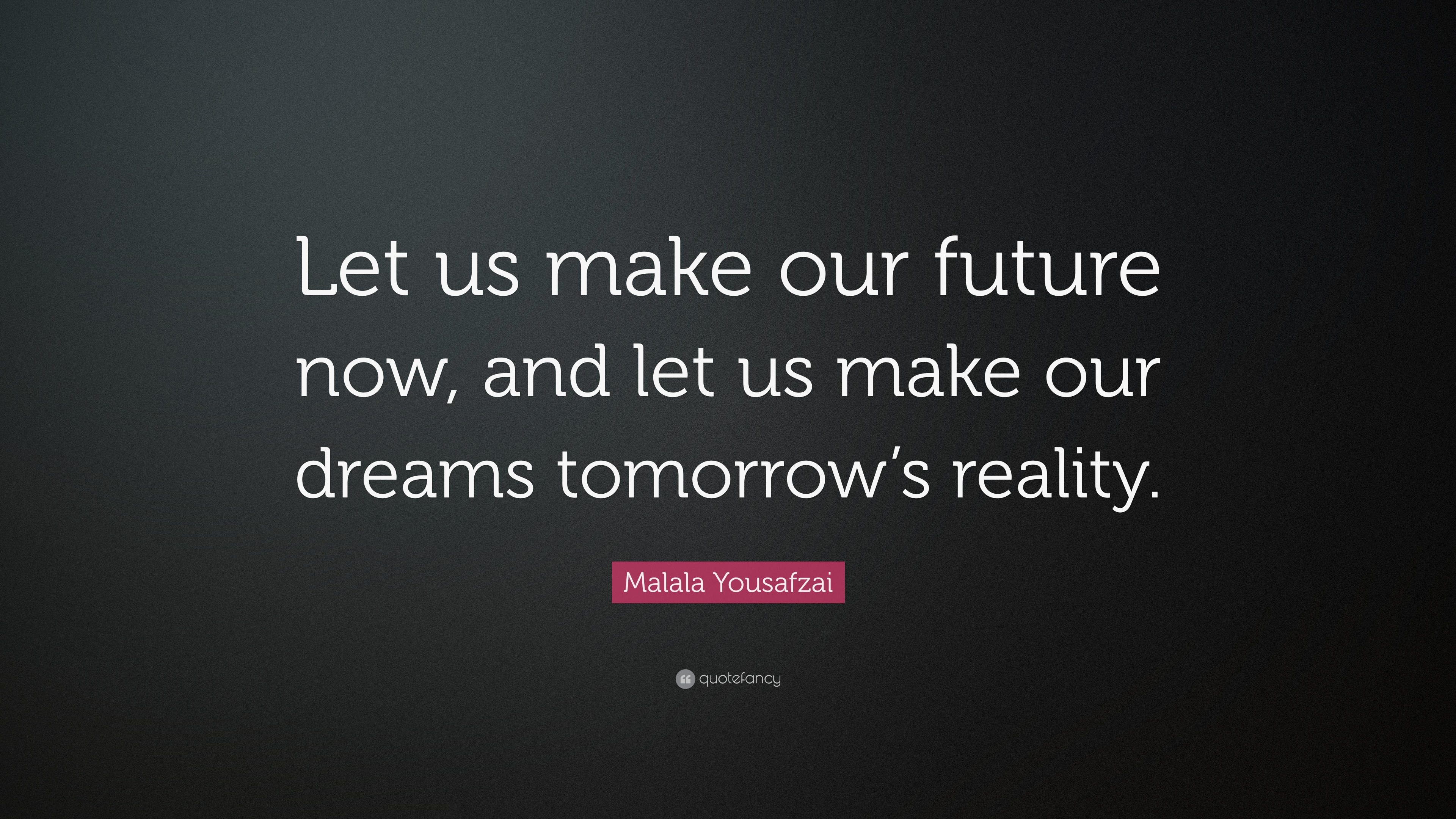 Awesome Malala Yousafzai Quote: U201cLet Us Make Our Future Now, And Let Us Make