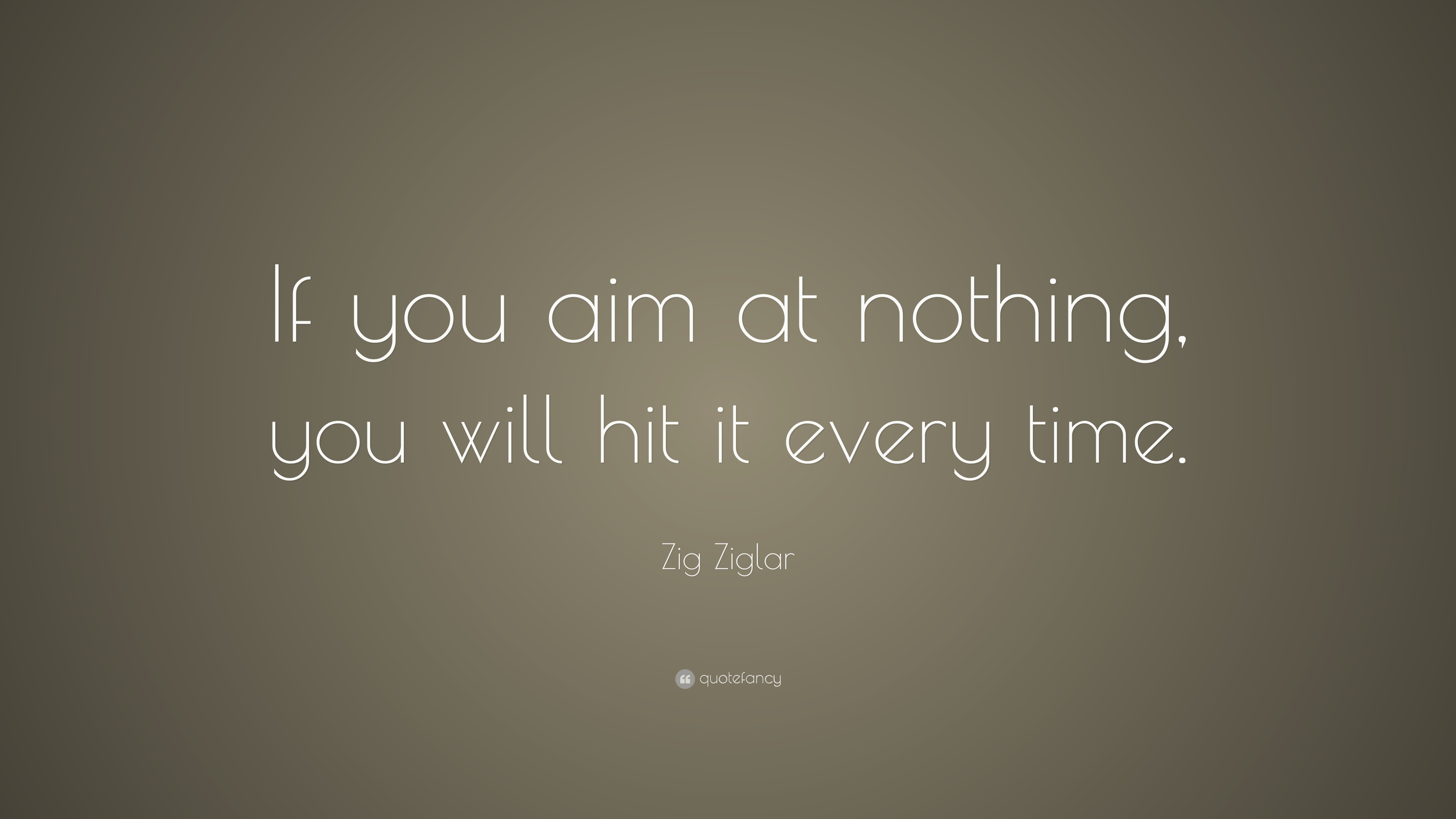 "Quotes Zig Ziglar Zig Ziglar Quote ""If You Aim At Nothing You Will Hit It Every"