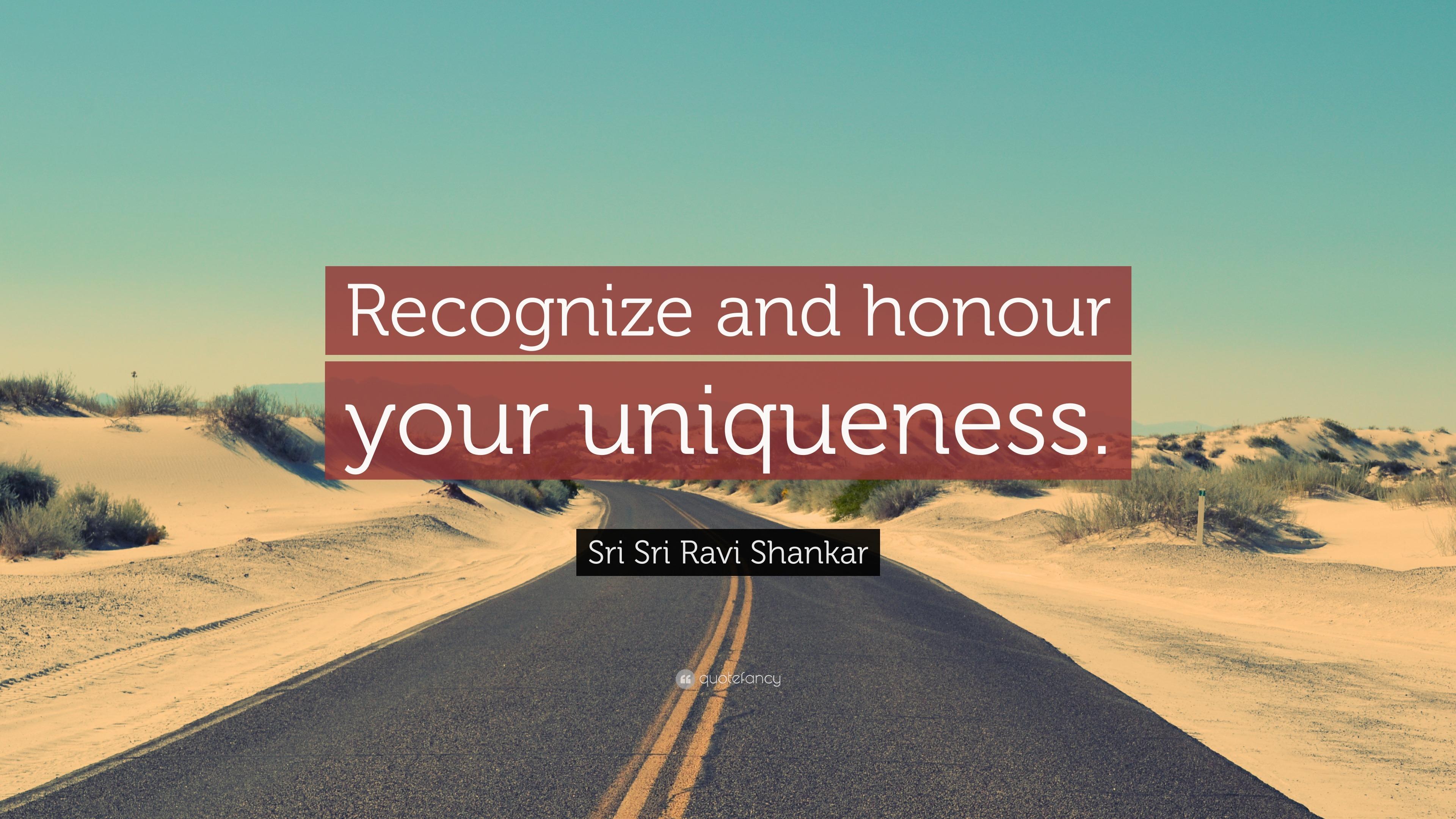 Sri Sri Ravi Shankar Quote Recognize And Honour Your Uniqueness