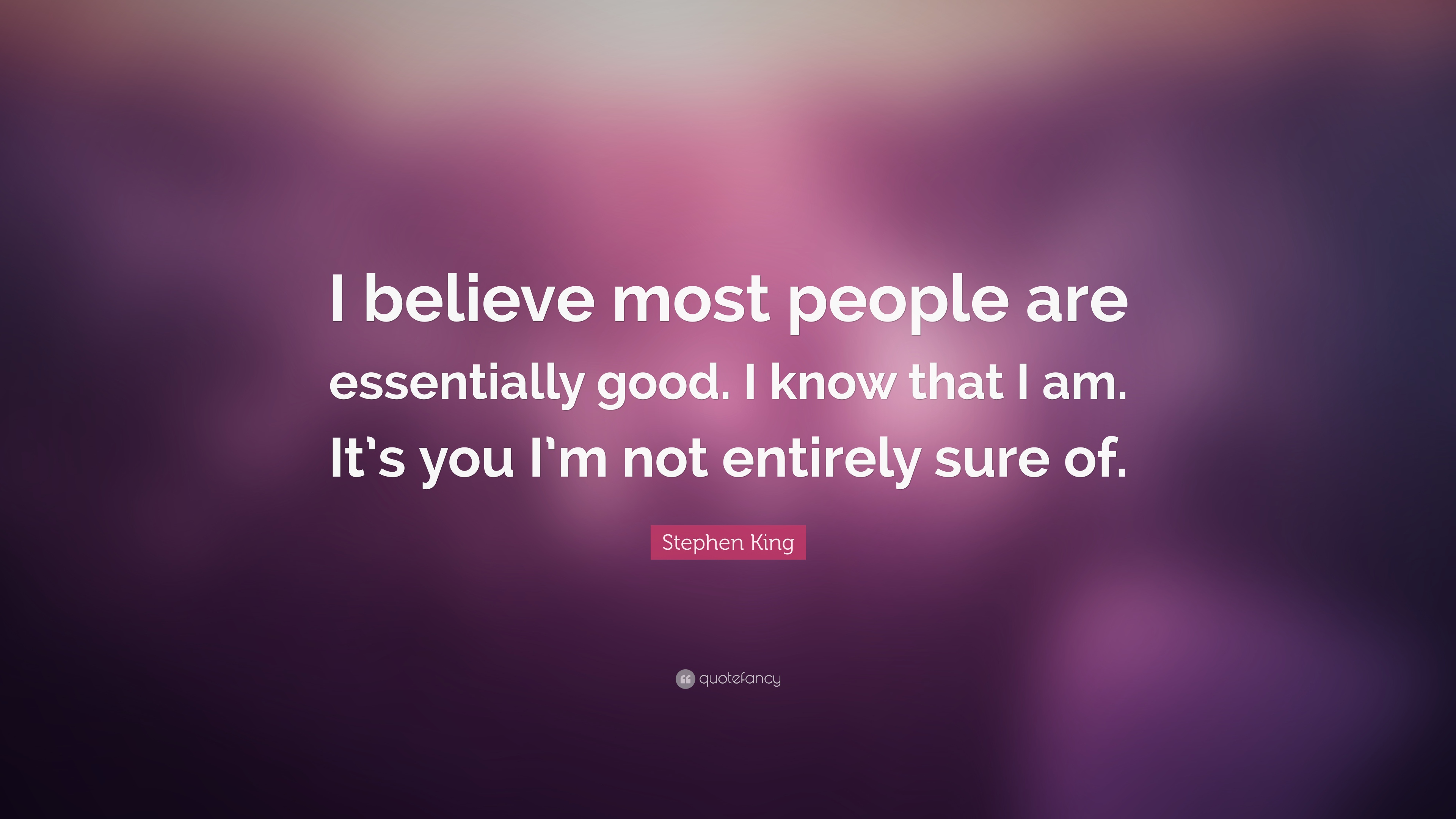 Stephen King Quote I Believe Most People Are Essentially Good I