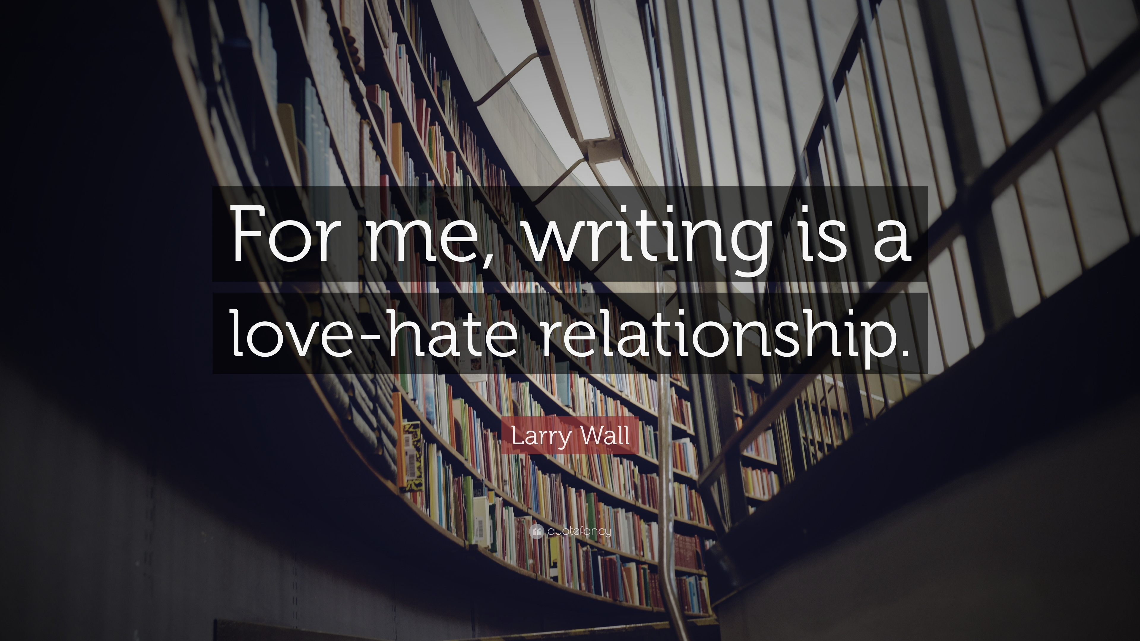 "Larry Wall Science Quotes: Larry Wall Quote: ""For Me, Writing Is A Love-hate"