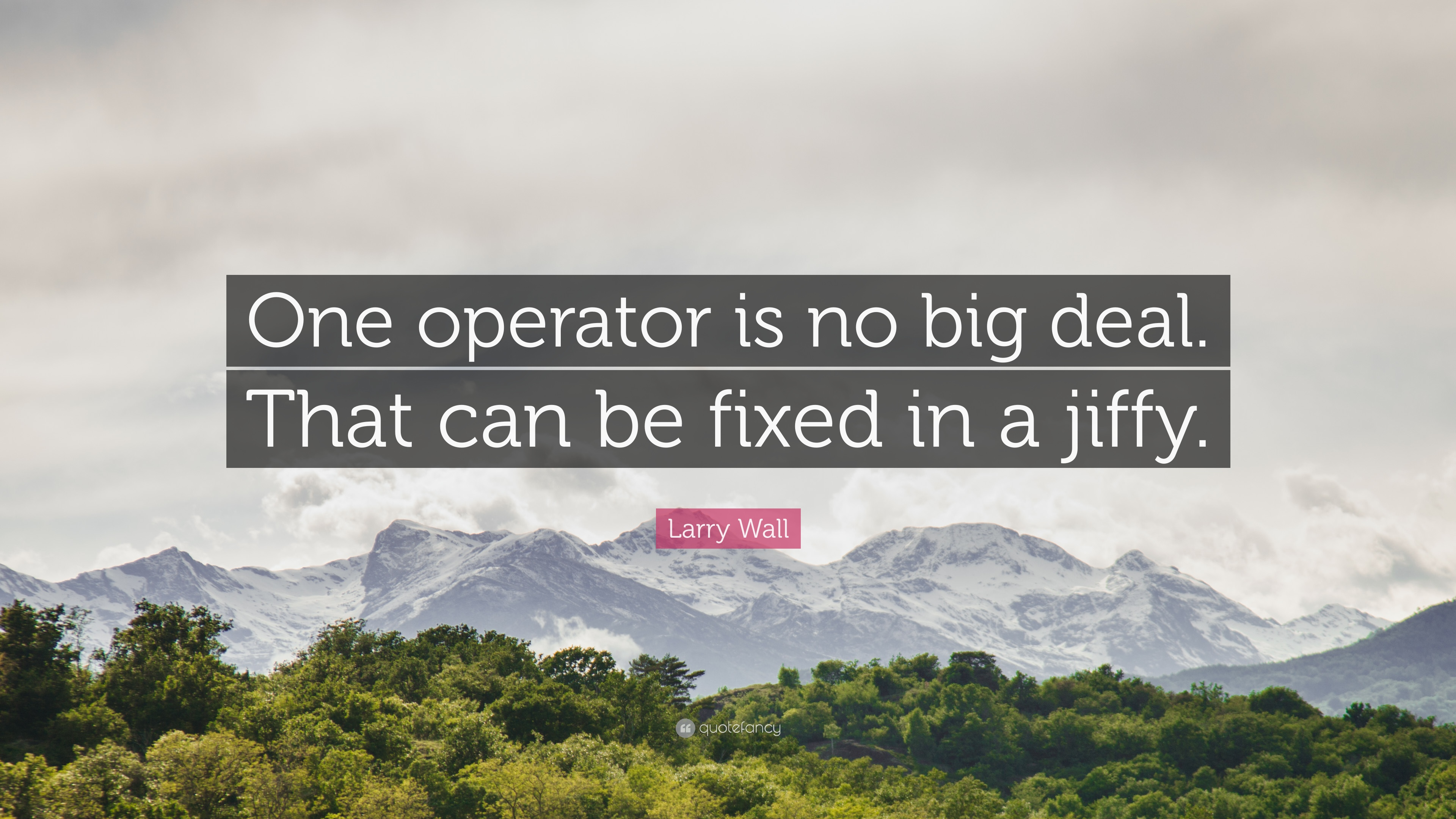 "c4e7e87fcd8 Larry Wall Quote  ""One operator is no big deal. That can be fixed in ..."