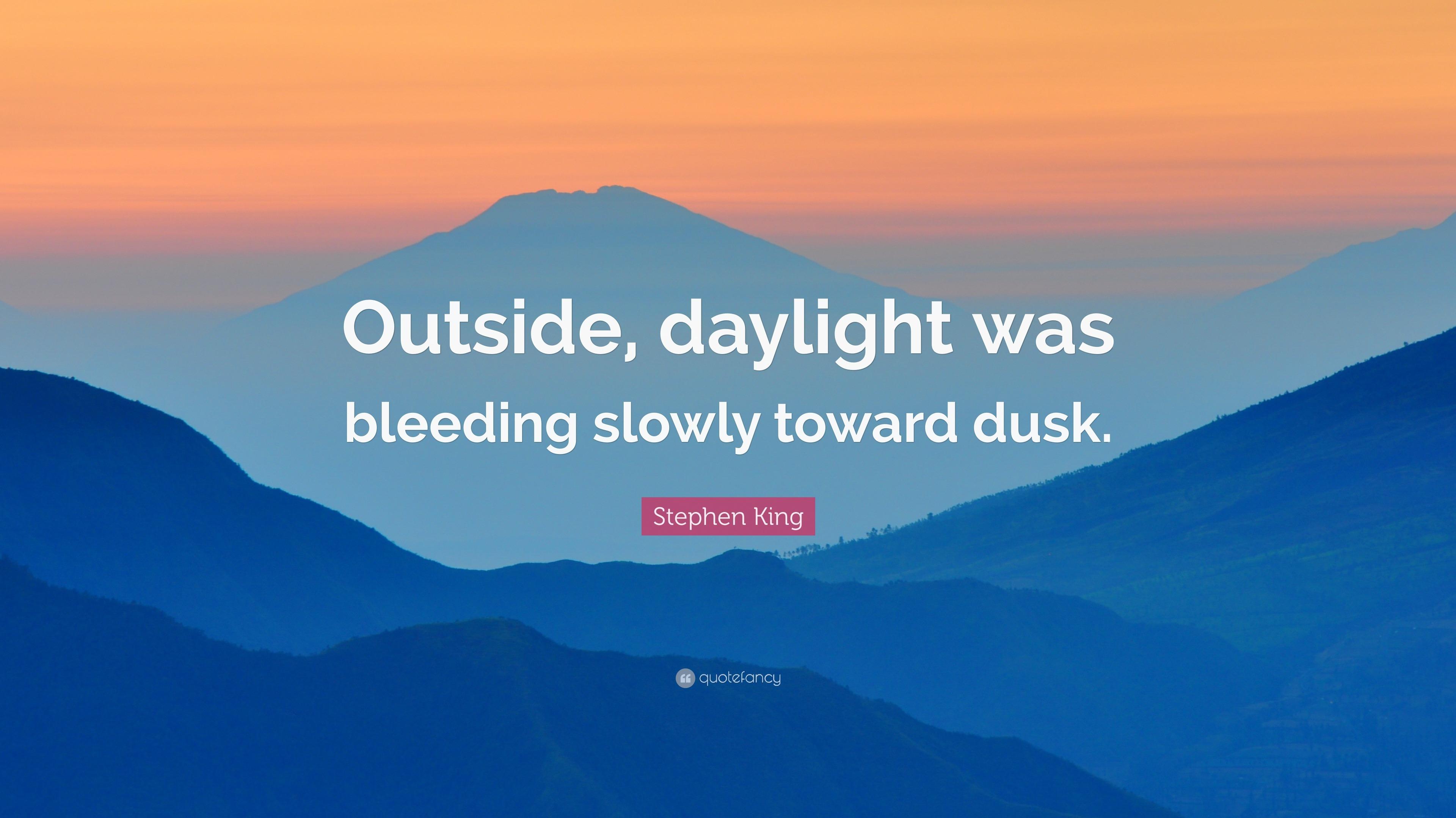 Stephen king quote outside daylight was bleeding slowly toward dusk