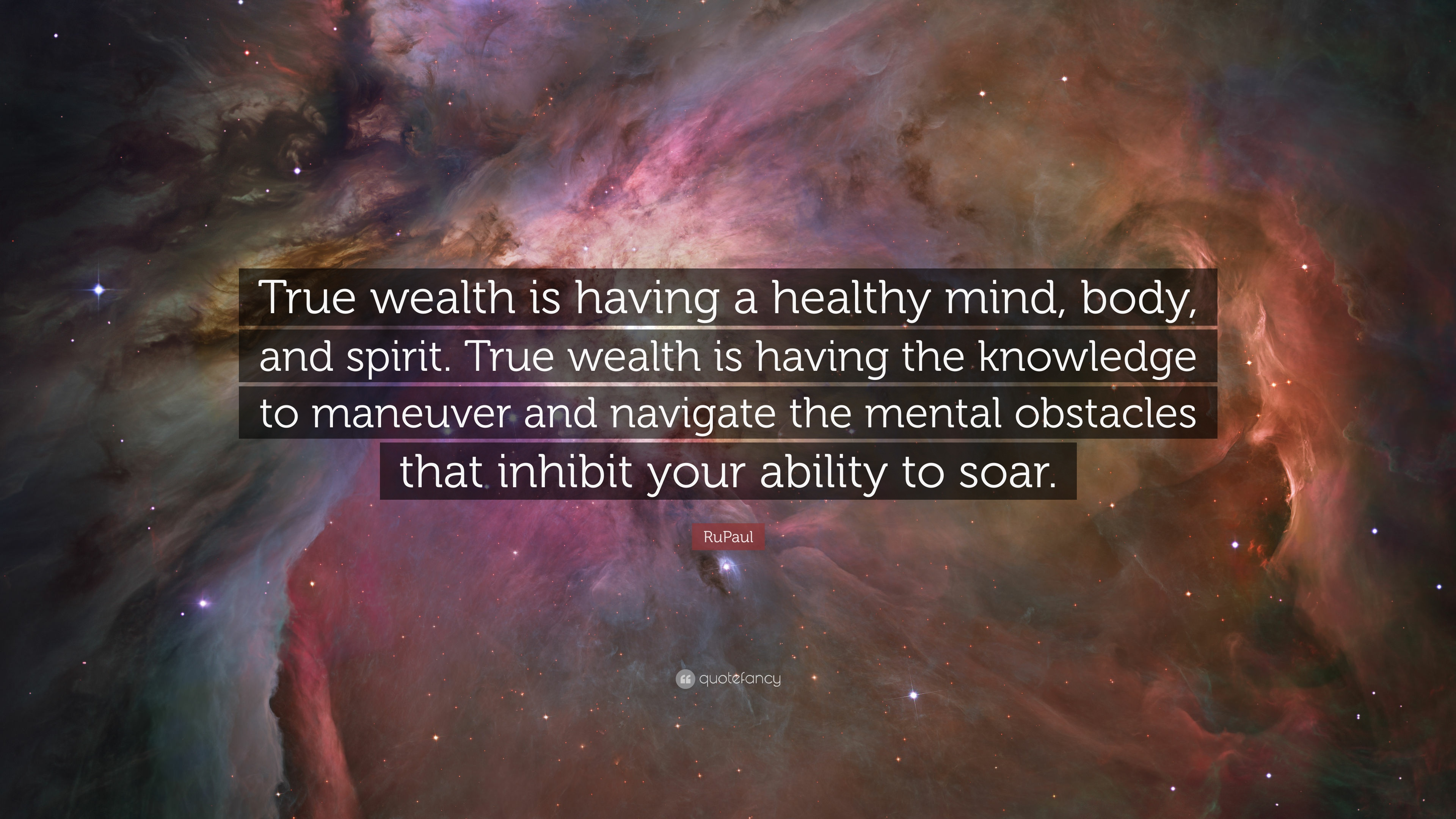 Rupaul Quote True Wealth Is Having A Healthy Mind Body And