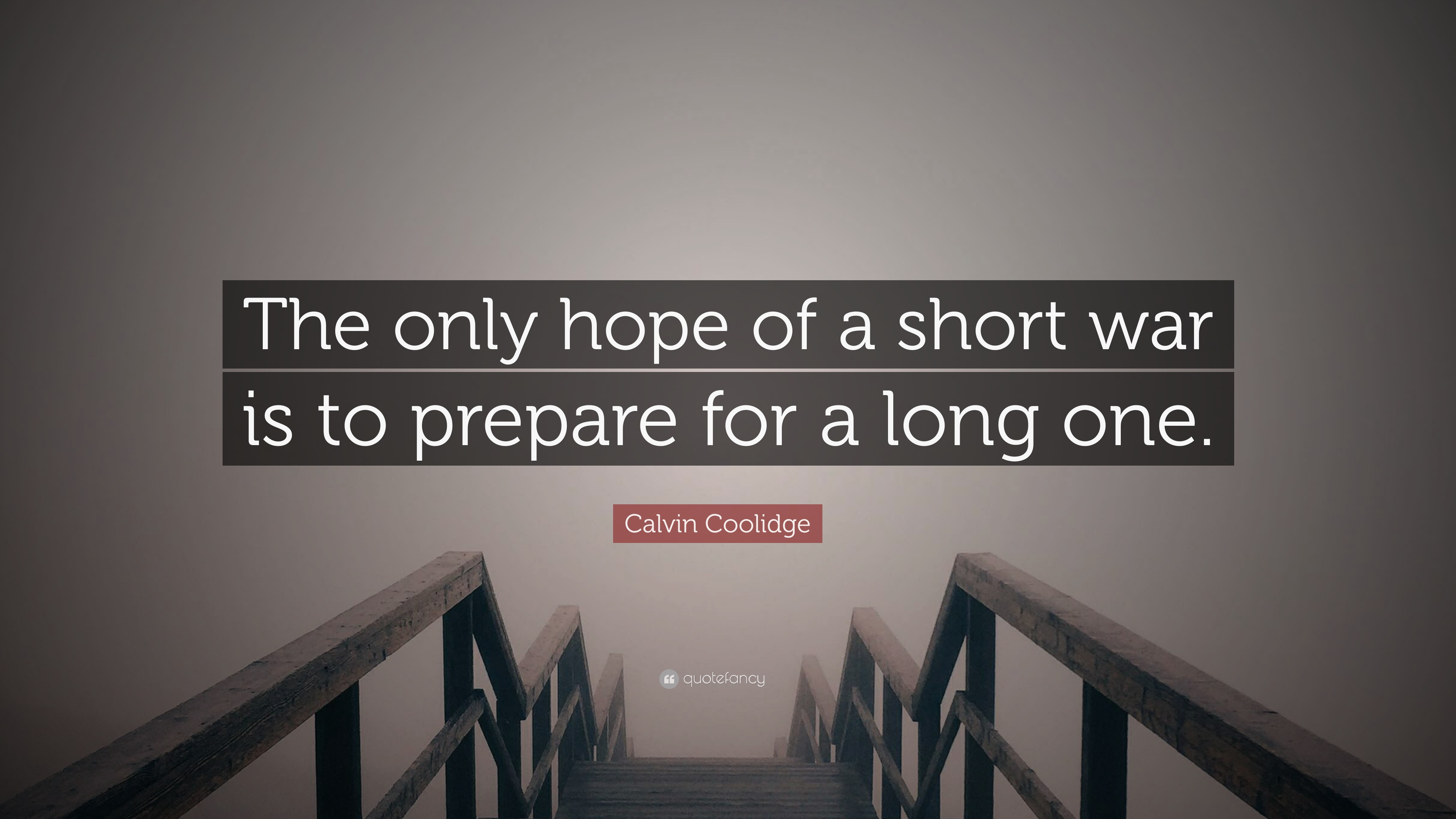 Calvin Coolidge Quote The Only Hope Of A Short War Is To Prepare