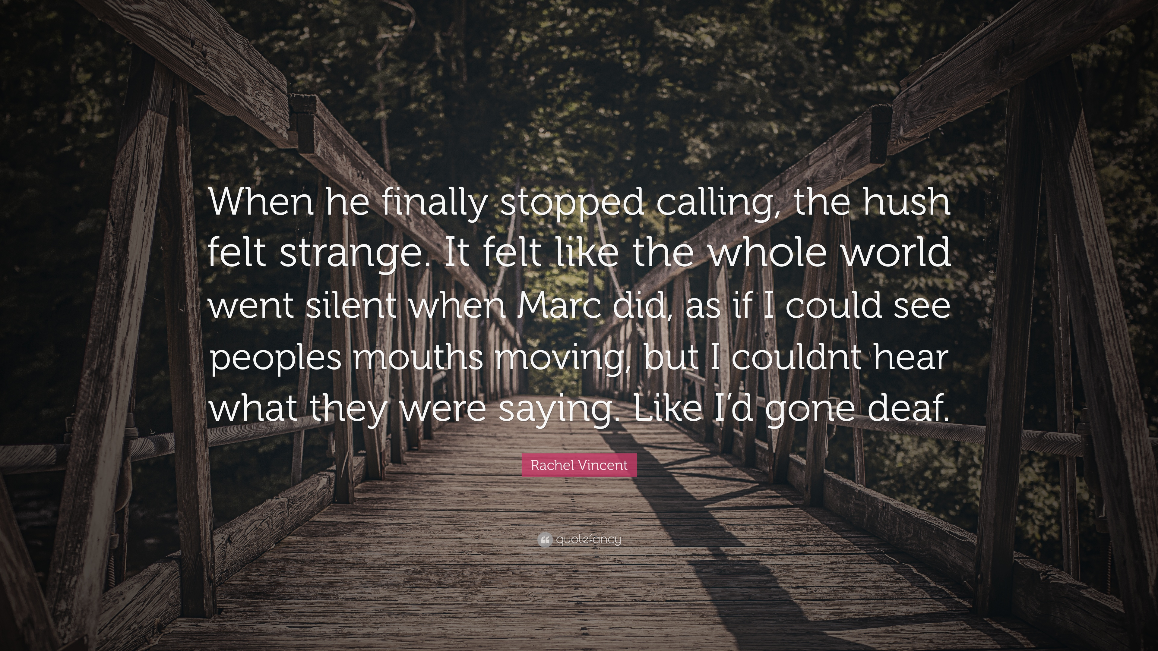 "Rachel Vincent Quote: ""When he finally stopped calling, the hush"